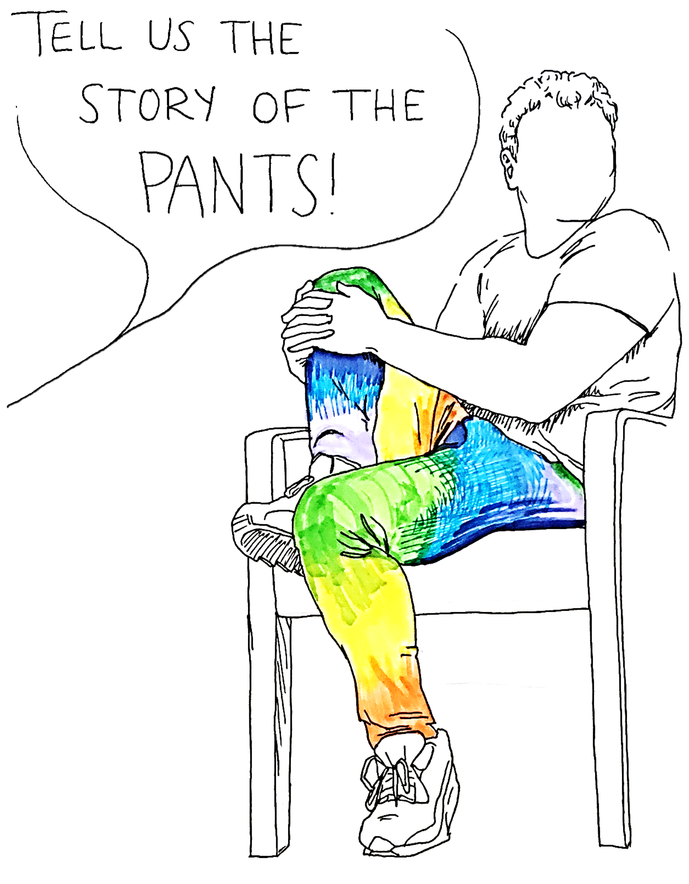 "A loose sketch of Jon Lovett in some snazzy rainbow pants. A speech bubble: ""TELL US THE STORY OF THE STORY OF THE PANTS!"""
