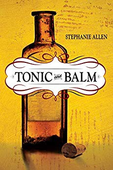 The cover of the book Tonic and Balm by Stephanie Allen is a glass medicine bottle against a yellow background.