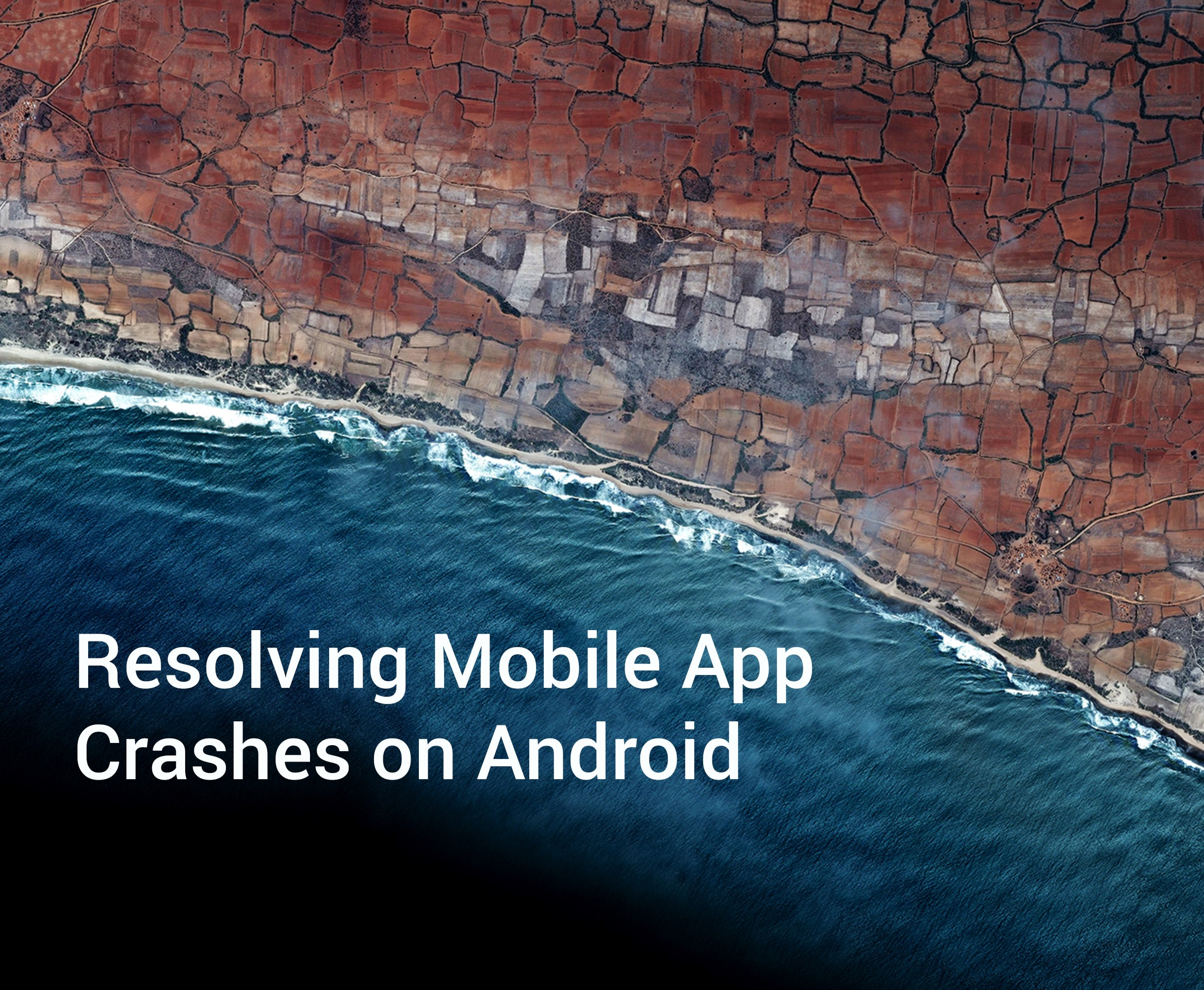 Resolving Mobile App Crashes on Android - All Things Tech: Product