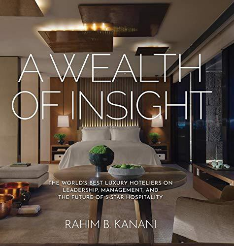 Pdf Free Download A Wealth Of Insight The World S Best Luxury Hoteliers On Leadership Management And The Future Of 5 Star Hospitality By Rahim B Kanani By Eddy Medium