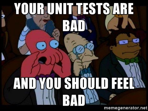 Your tests are bad and you should feel bad