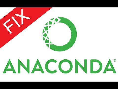 Fix Broken Anaconda Environment Due To Recent Package Download