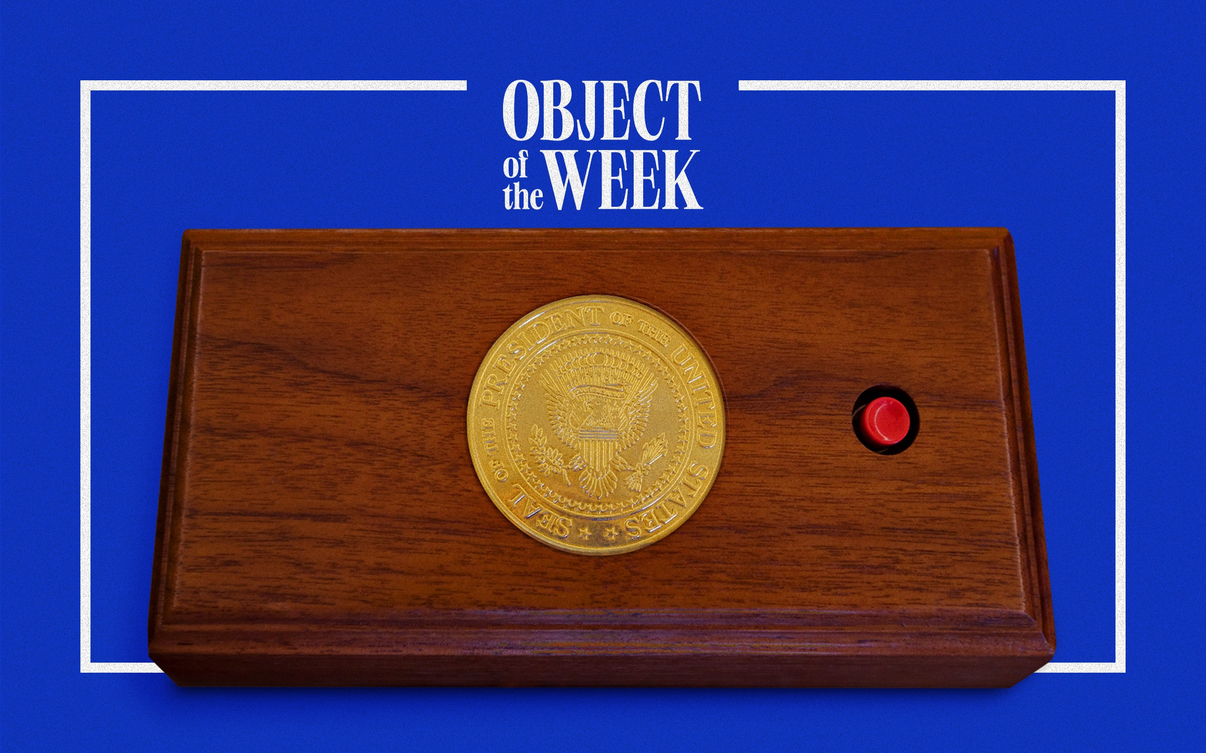 "An image of the call button for the President in the Oval Office with the title text ""Object of the Week"""