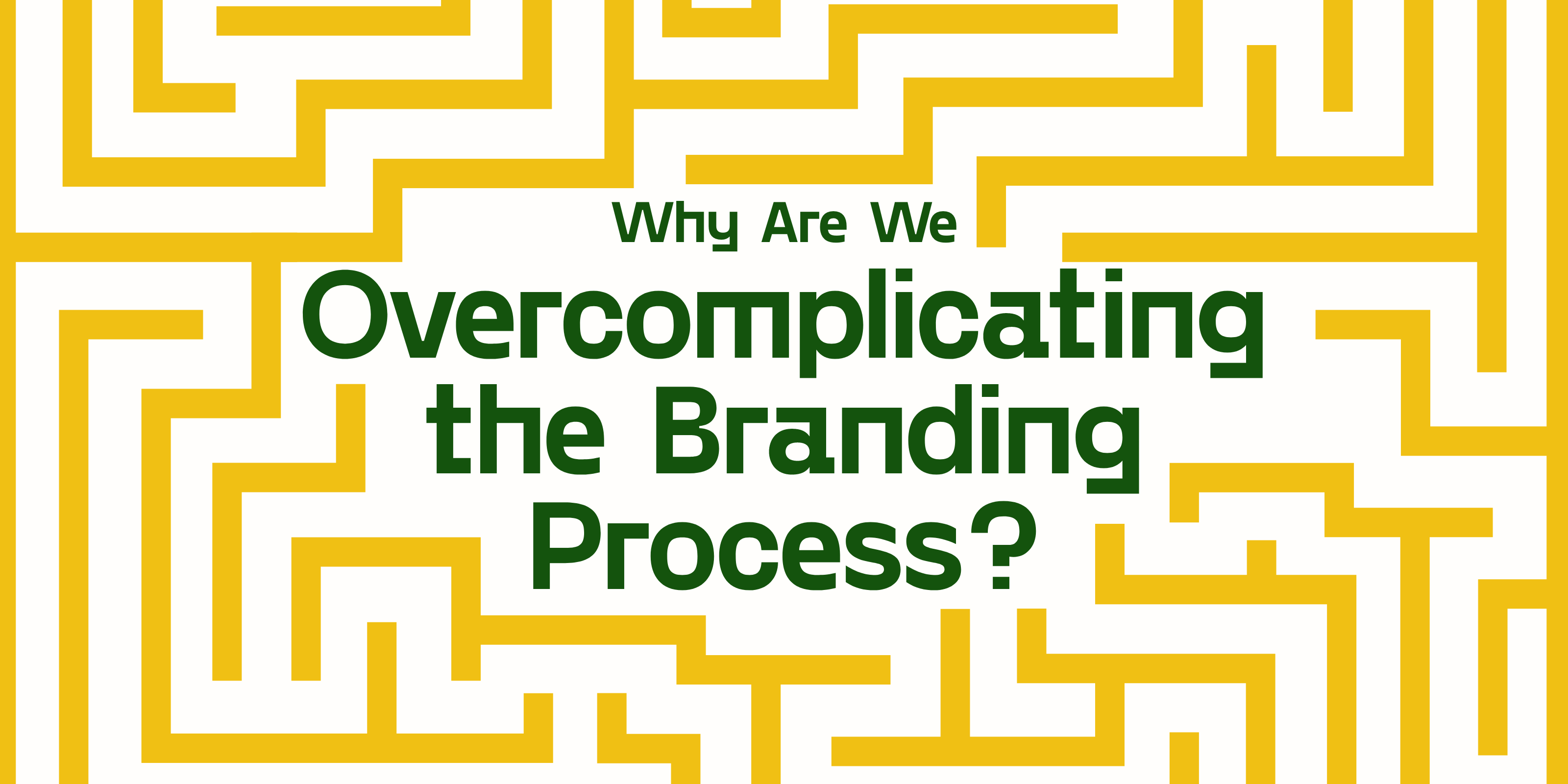 Why Are We Overcomplicating the Branding Process? — Header Image of a maze