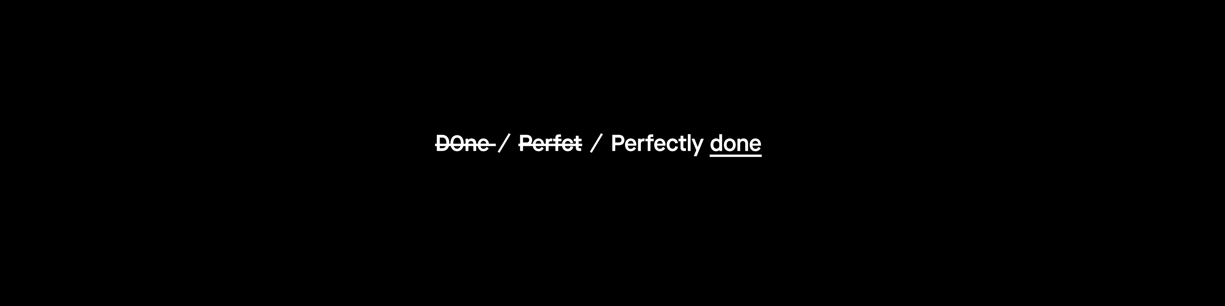 "A typographic overview, showing the words ""Done"" and ""Perfect"" with strikethrough and the words ""Perfectly done"" underlined."