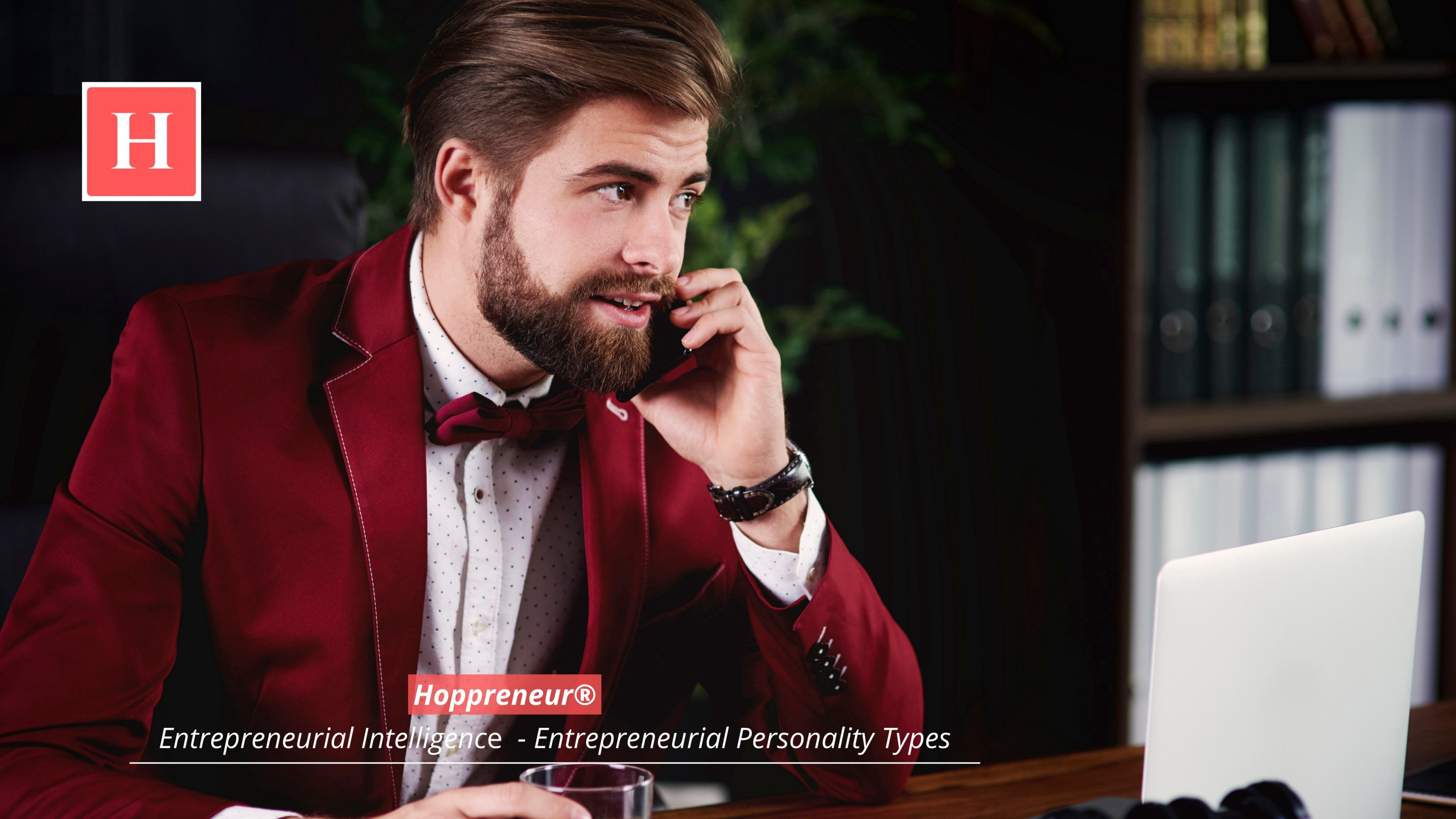 Eight entrepreneurial personality types: Follow these essential and must-develop personality traits if you want to start an entrepreneurial career and become a successful entrepreneur: Entrepreneurial intelligence/Entrepreneurial personalities/Hoppreneur
