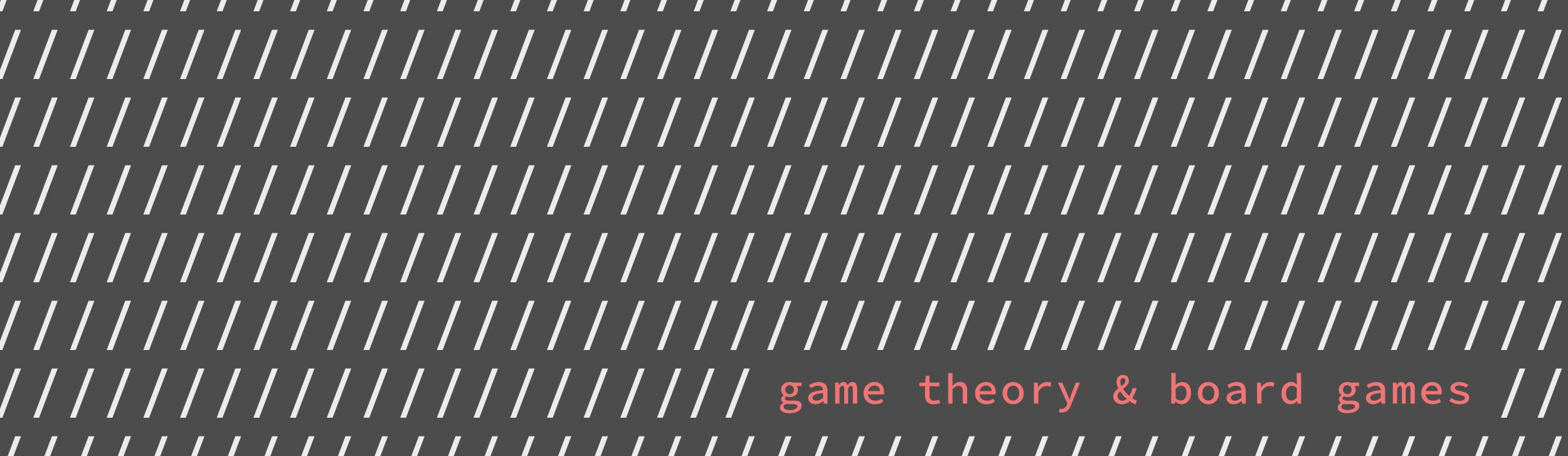 "Dark patterned background with the words, ""game theory & board games"" typed in the lower right corner."