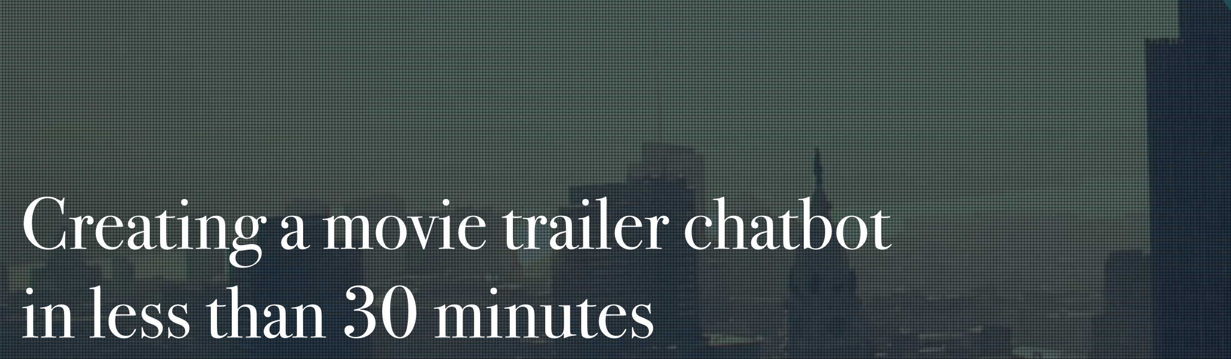 Creating a Movie Trailer Chatbot in Less Than 30 Minutes
