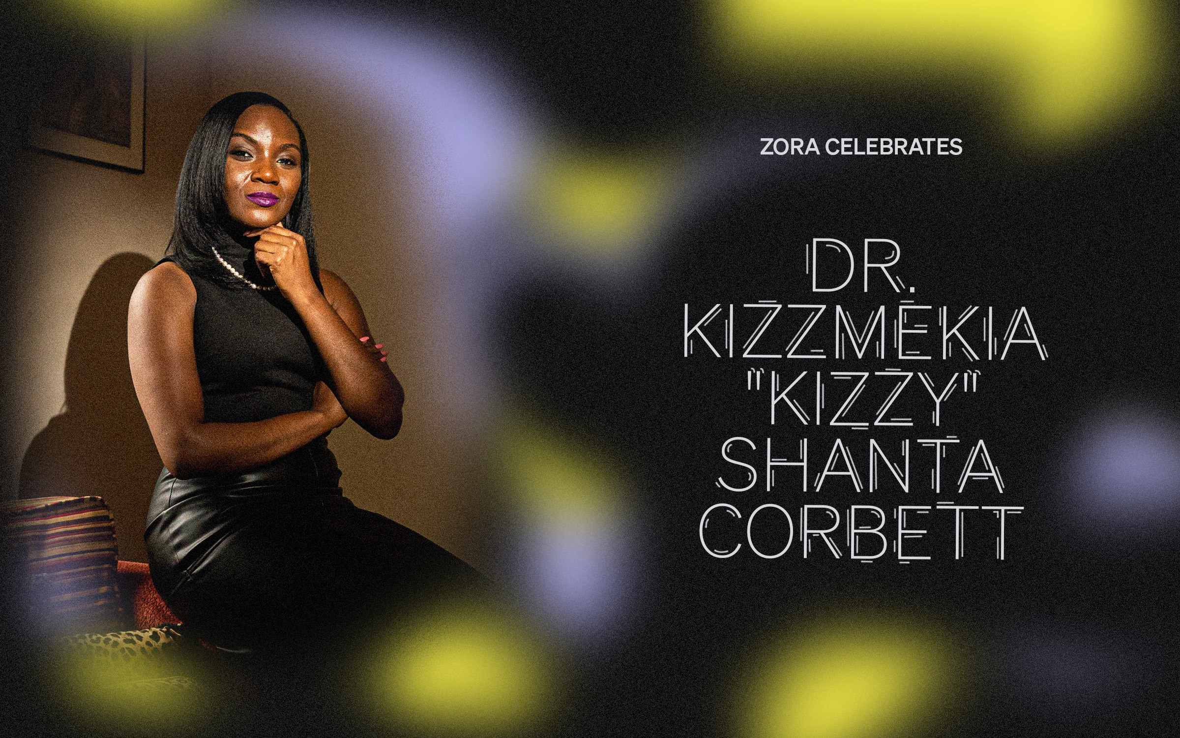 "Portrait of Dr. Kizzmekia ""Kizzy"" Shanta Corbett on the left with the words ""ZORA CELEBRATES: DR. KIZZMEKIA 'KIZZY' SHANTA CORBETT"" on the right side."