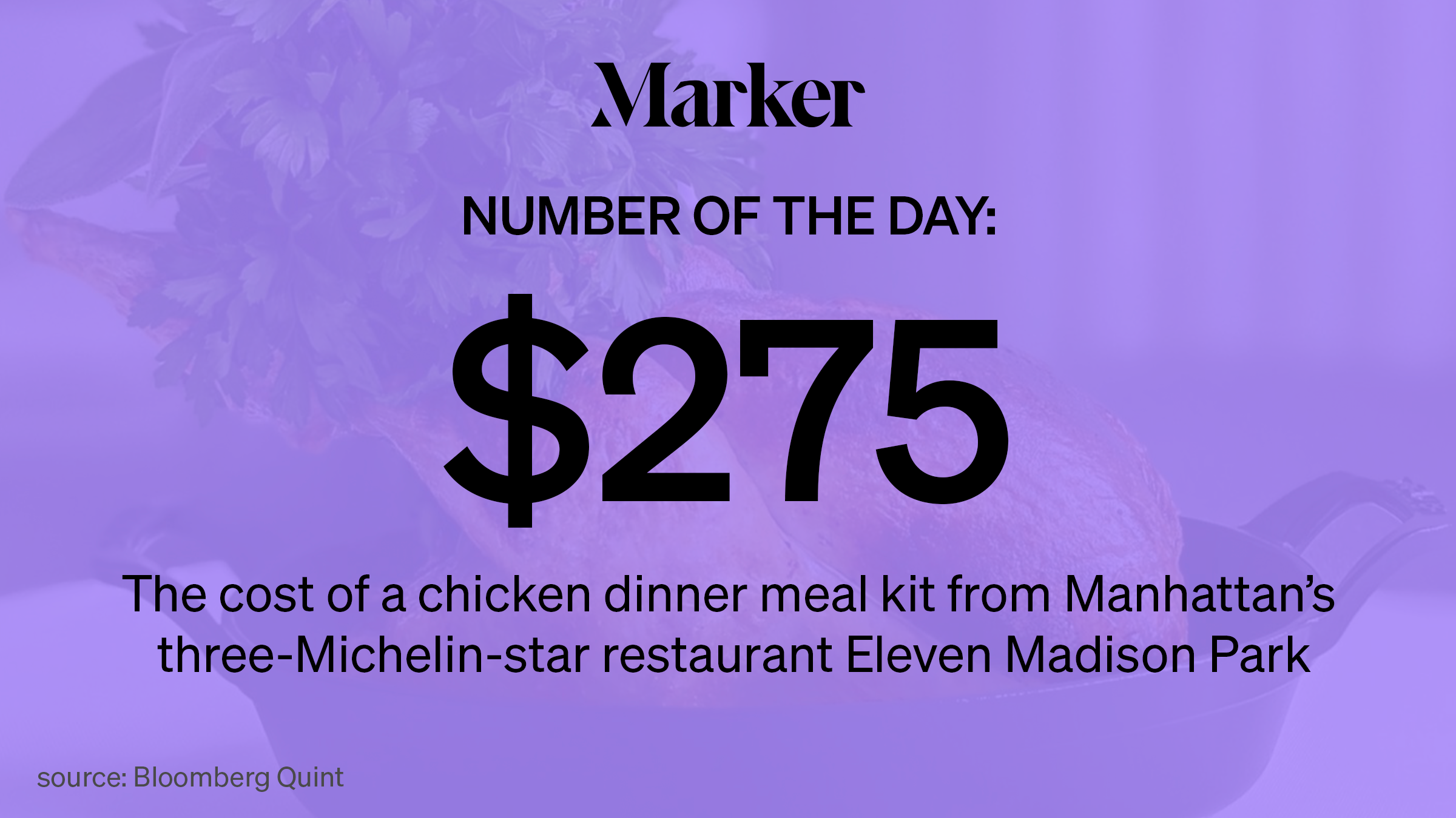 Marker # of the Day: $275 — The cost of a chicken dinner meal from Manhattan's 3-Michelin-star restaurant Eleven Madison Park