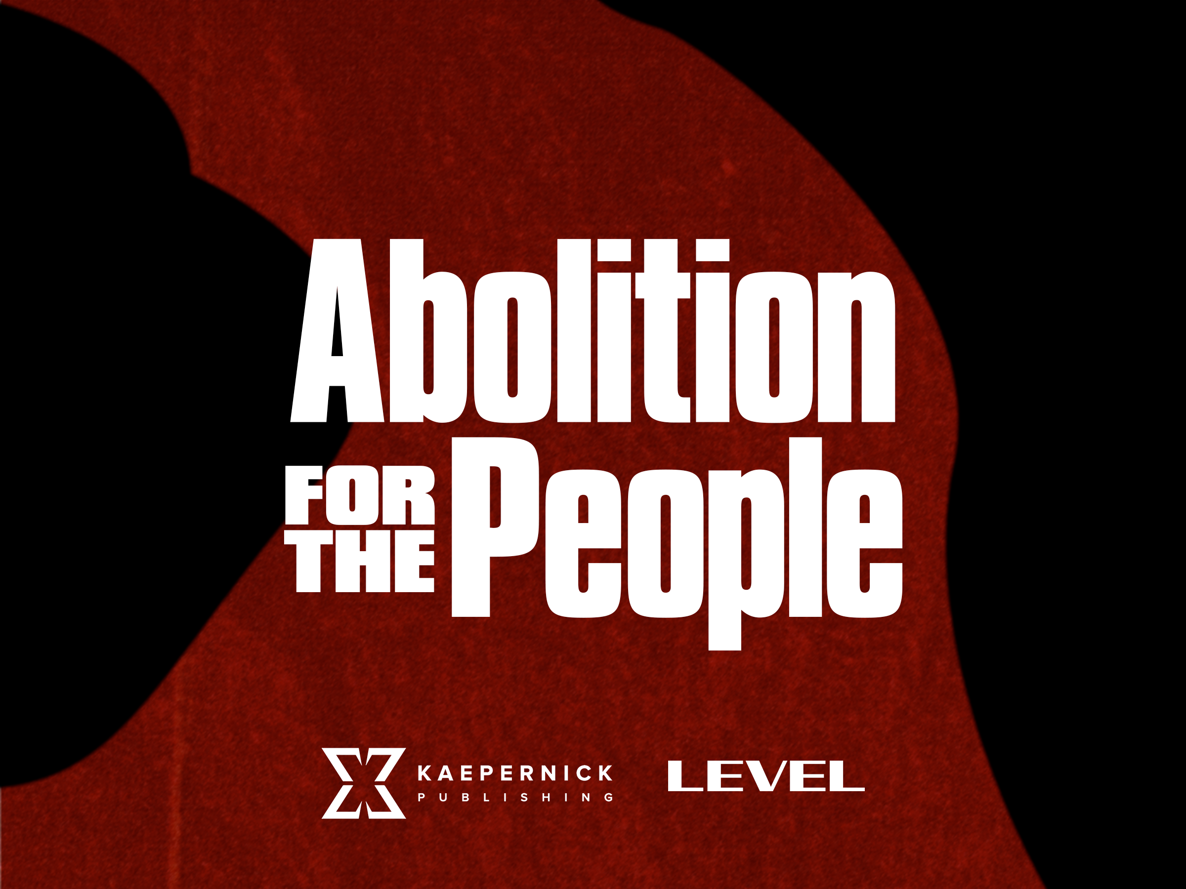 Graphic text: Abolition for the People by Kaepernick Publishing and LEVEL