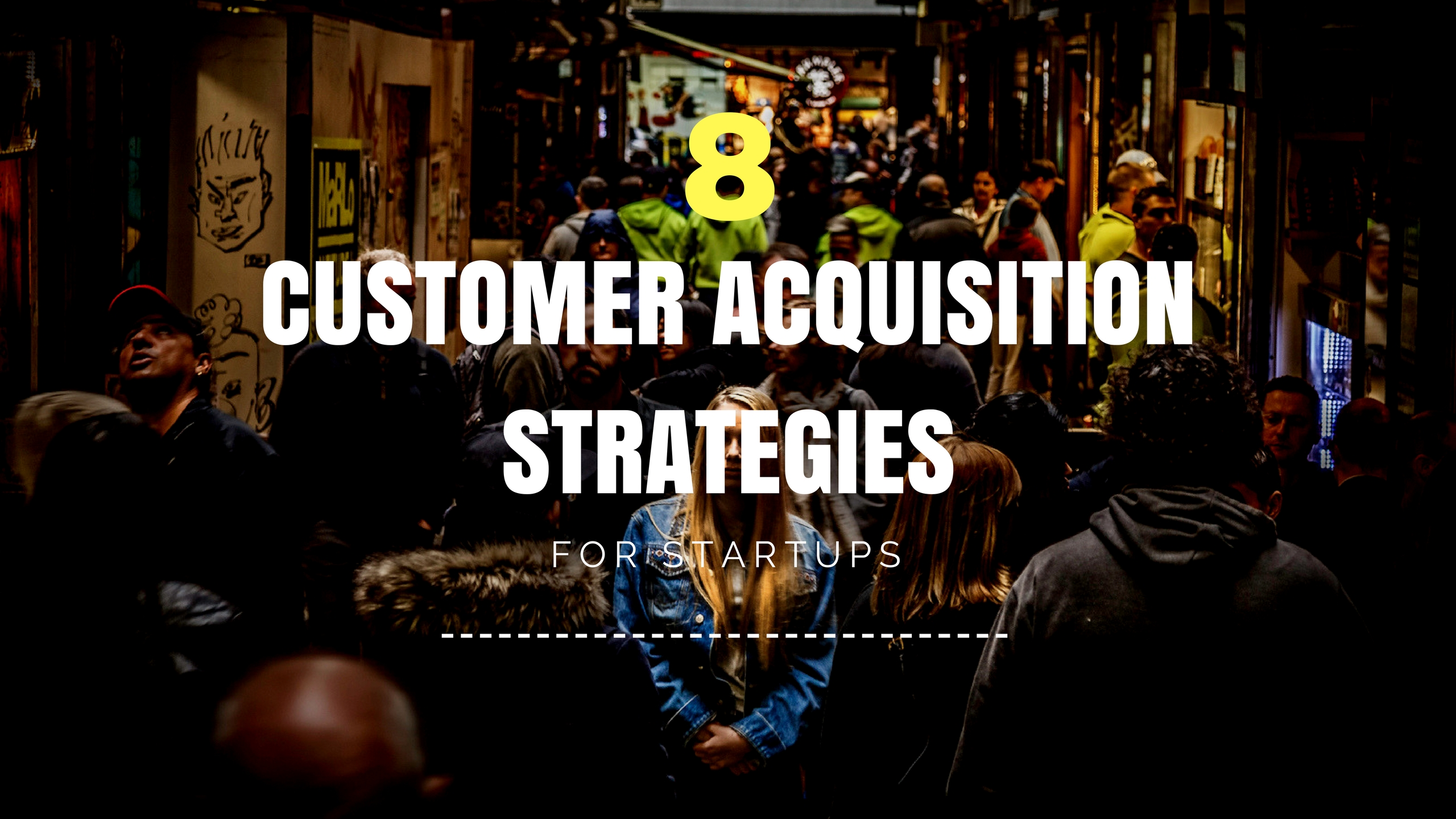 8 Proven Customer Acquisition Strategies For Startups