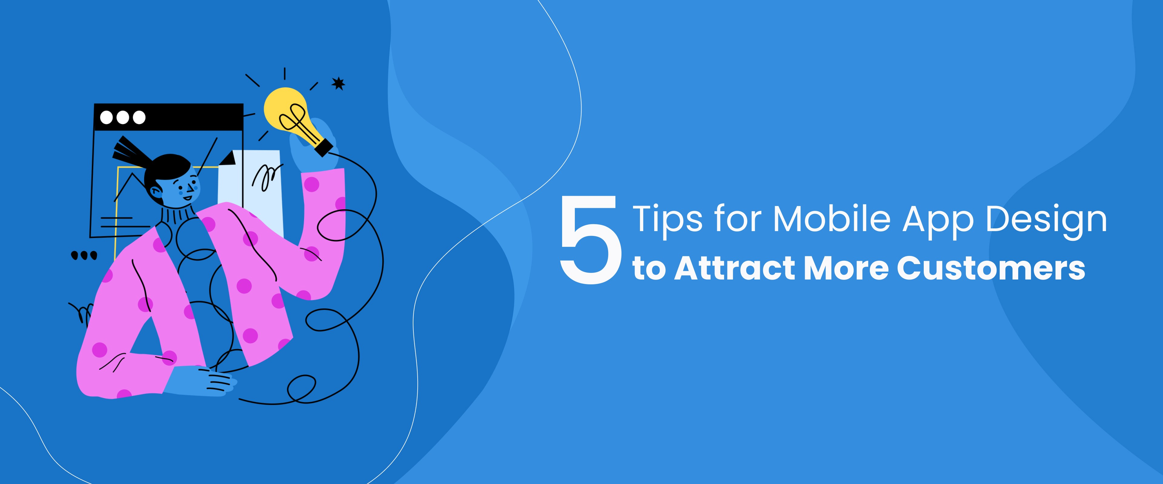 5 tips for mobile app design to attract more customers