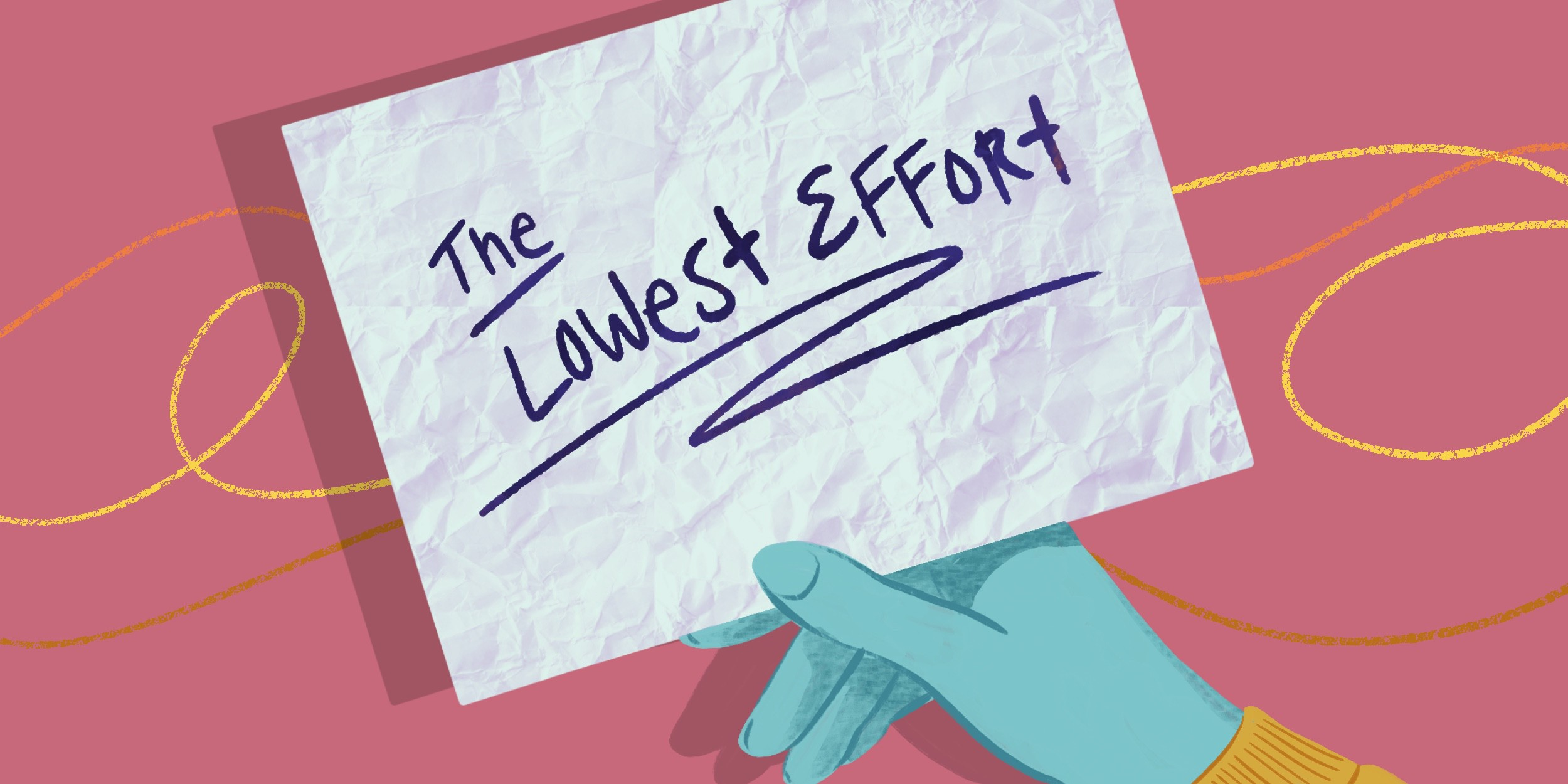 """An illustration of a teal colored hand holding a piece of paper with """"the lowest effort"""" written messily on it"""