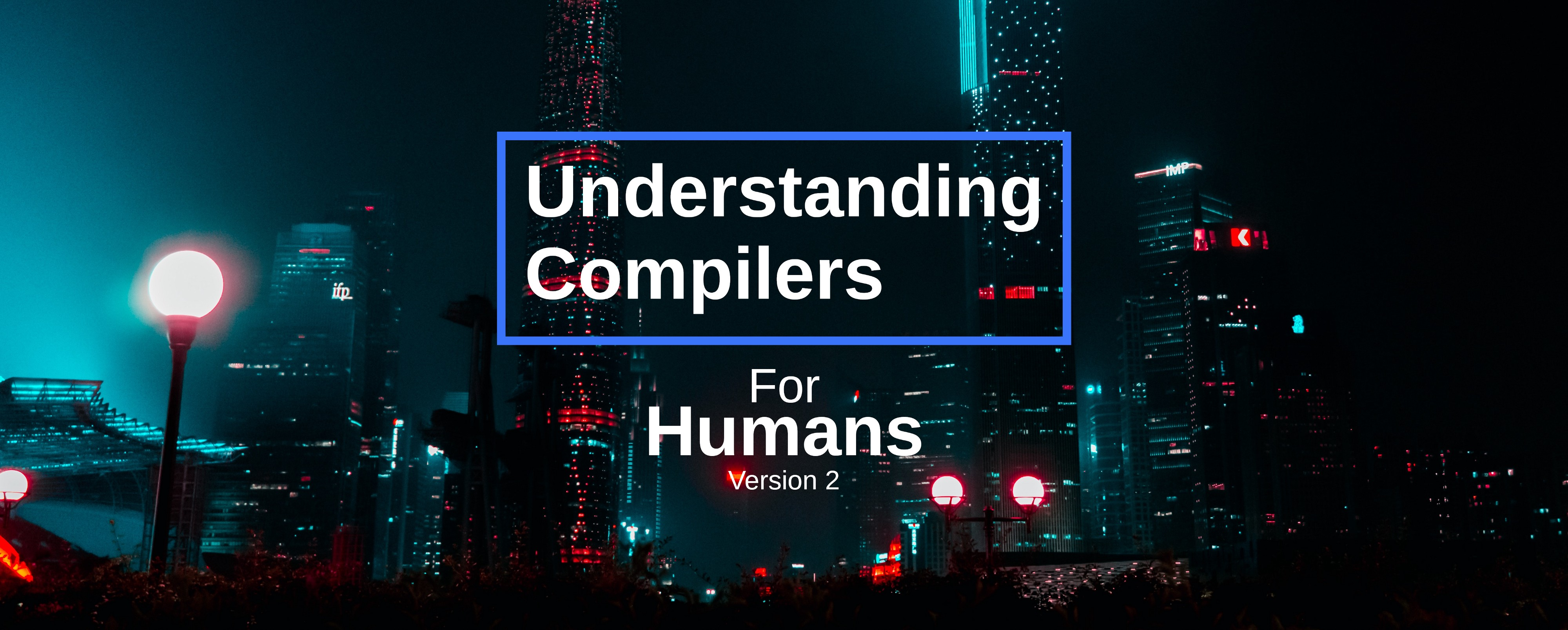 Understanding Compilers — For Humans (Version 2) - Towards Data Science