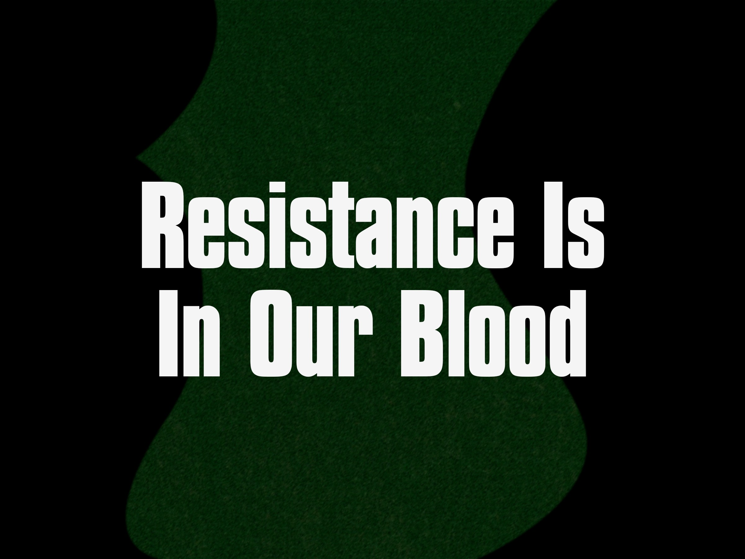 Resistance Is In Our Blood