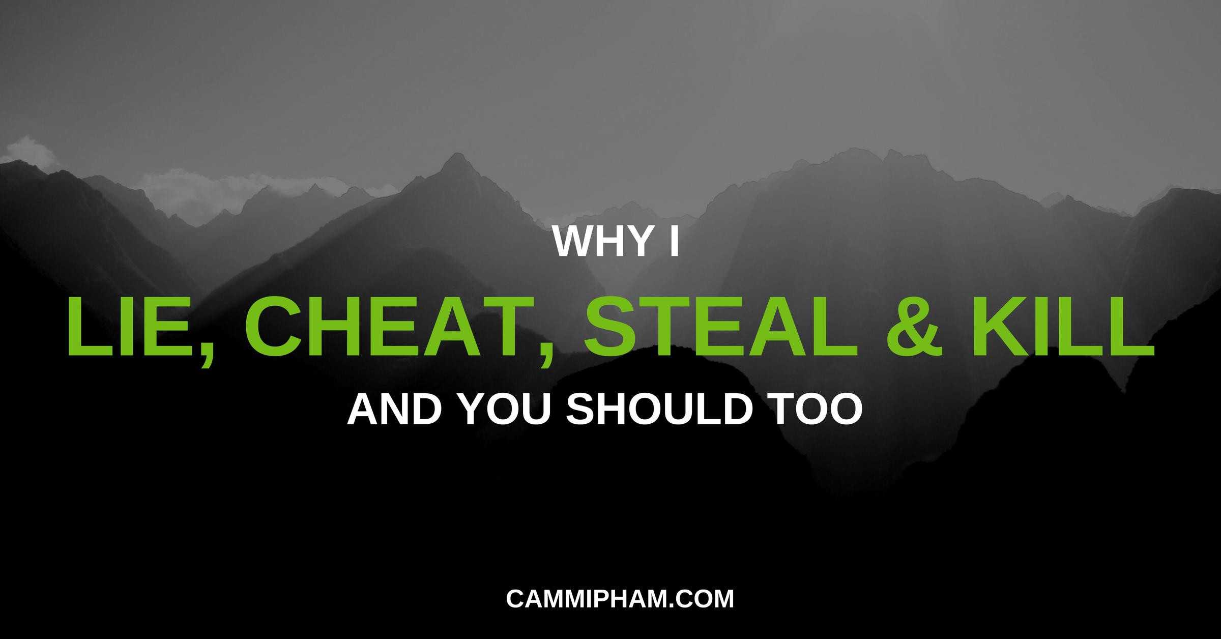 Why I Lie, Cheat, Steal And Kill, And You Should Too