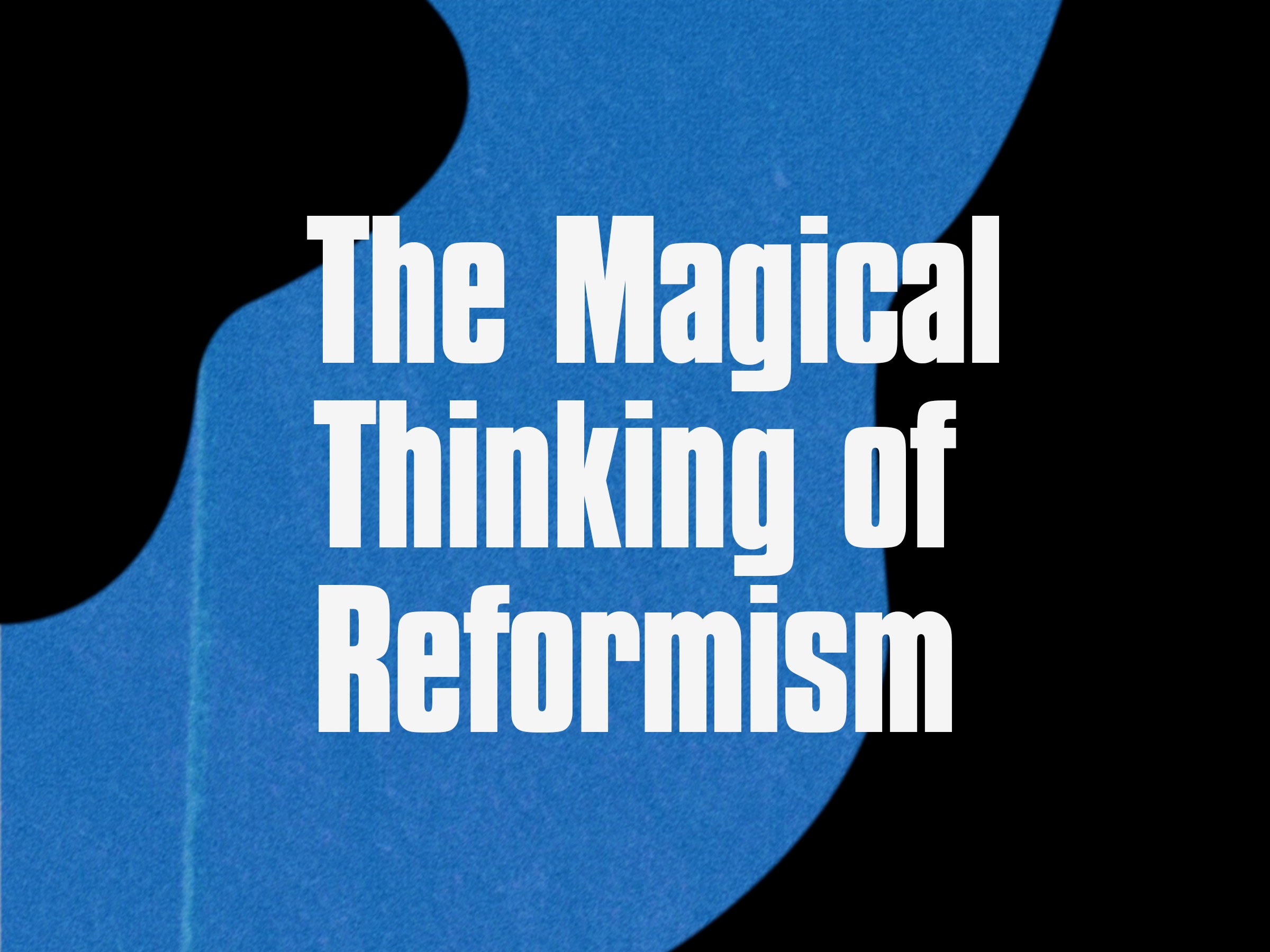 The Magical Thinking of Reformism