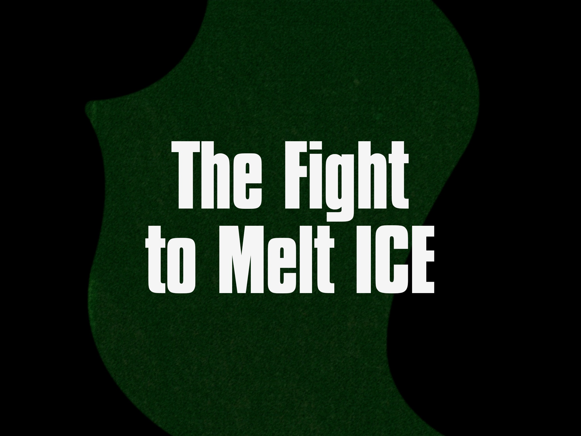 The Fight to Melt ICE
