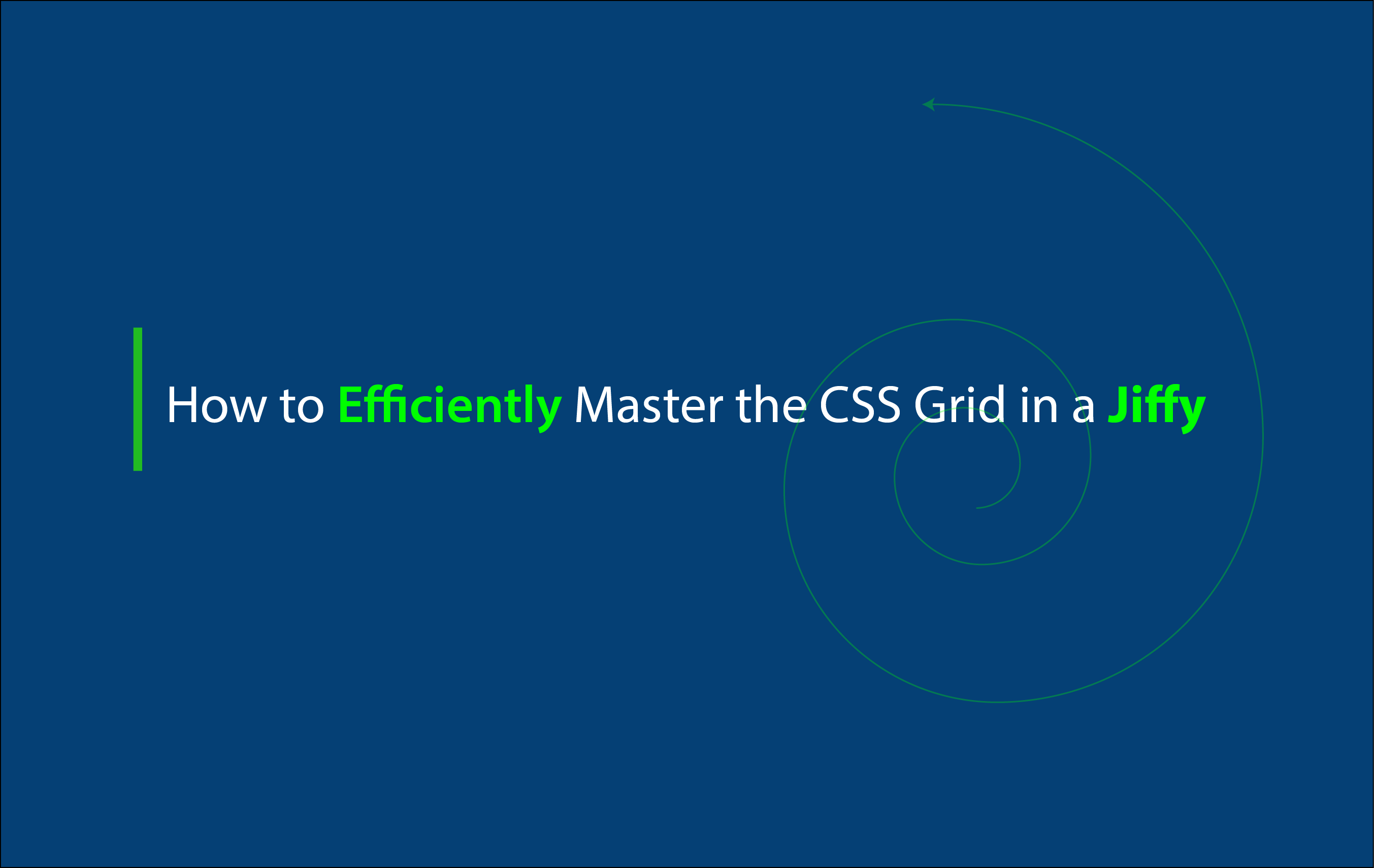 How to Efficiently Master the CSS Grid — in a Jiffy