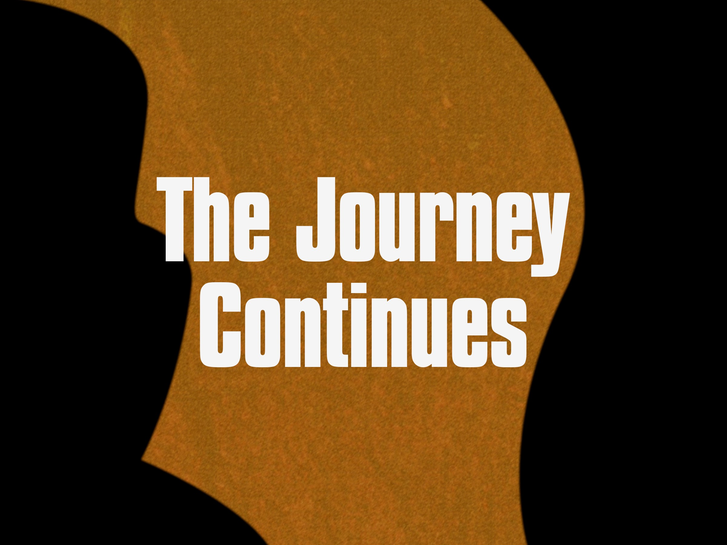 The Journey Continues