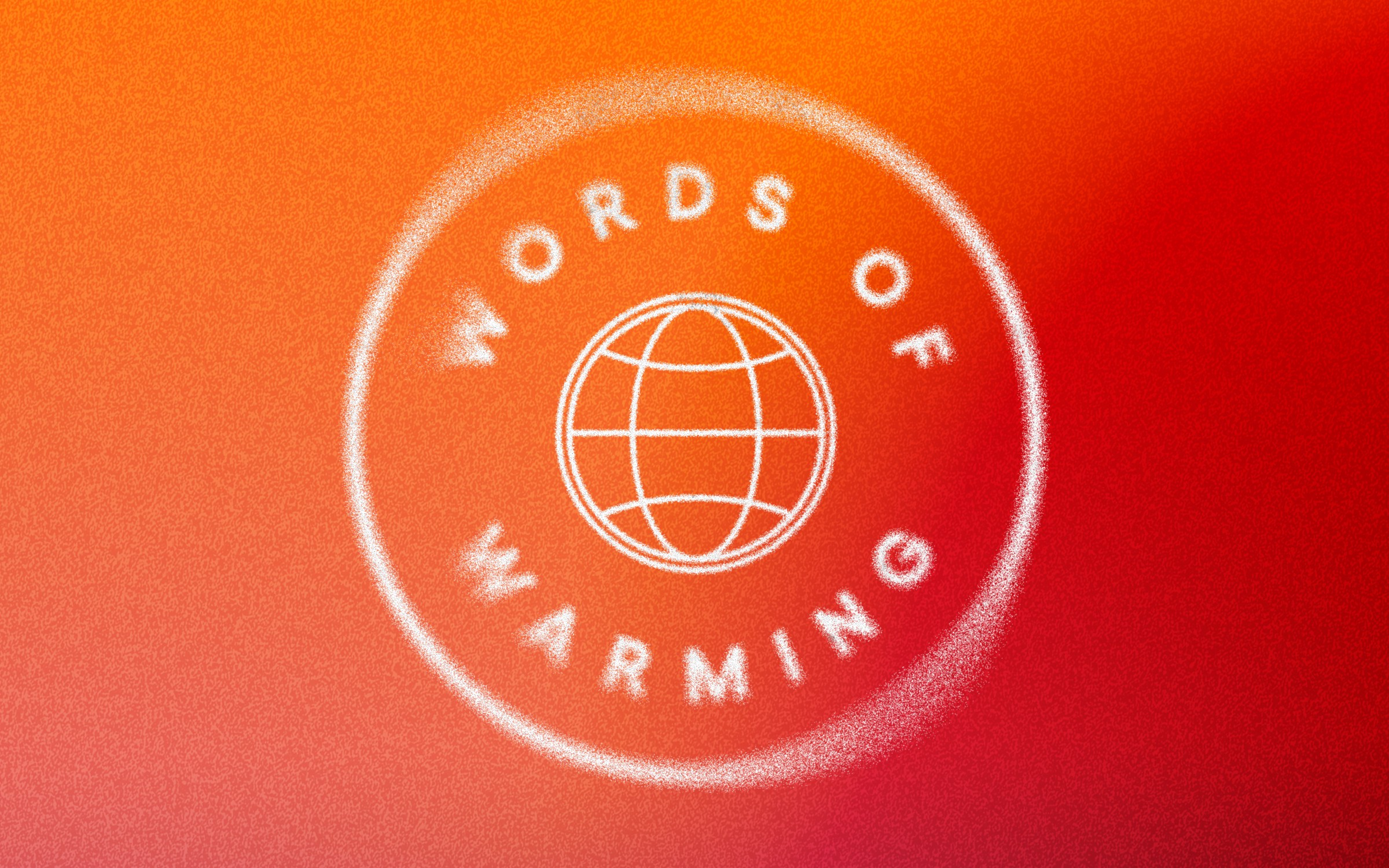"""""""Words of Warming"""" curved around a globe with meridians, all in a big circle. The background is an orange-to-red diagonal gradient. A radial motion blur effect and noise have been added."""