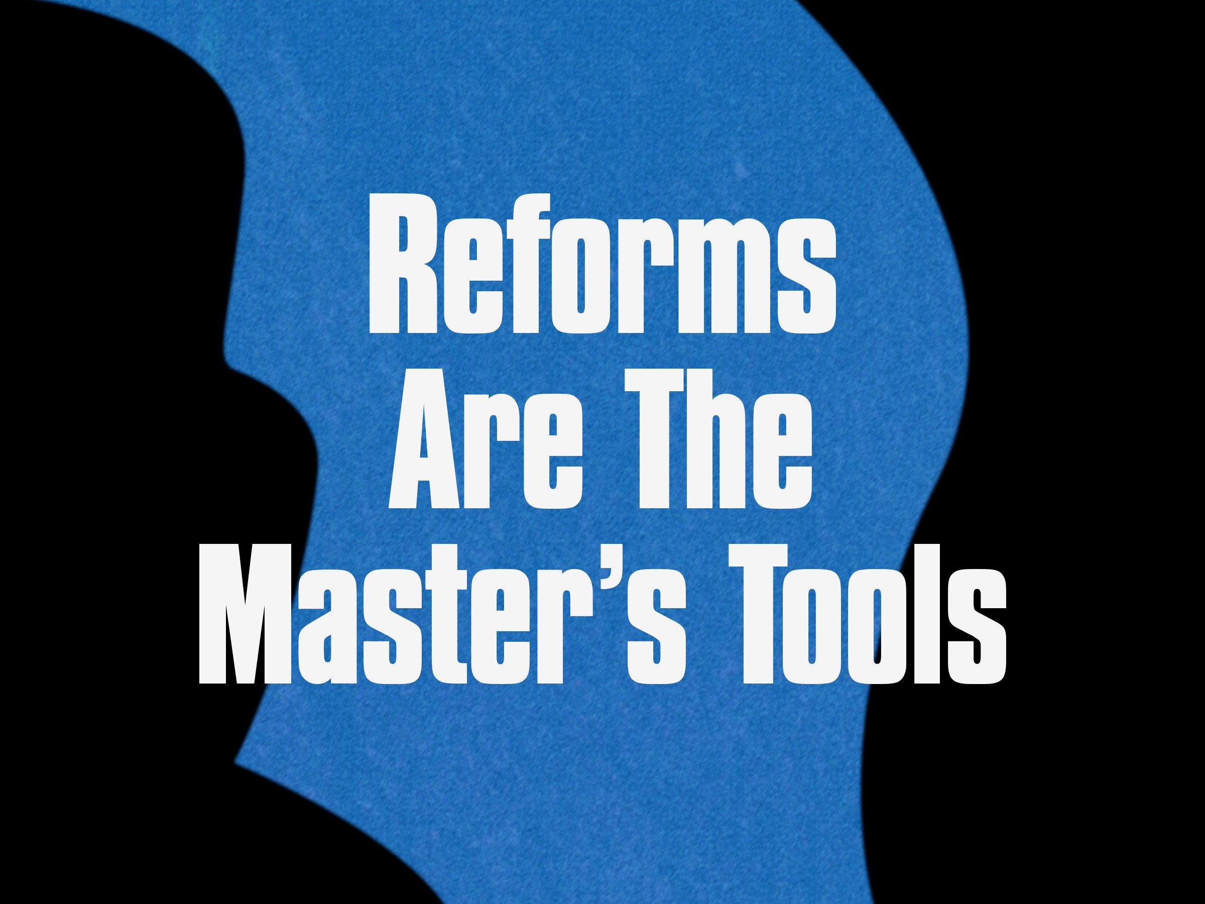 Reforms Are The Master's Tools