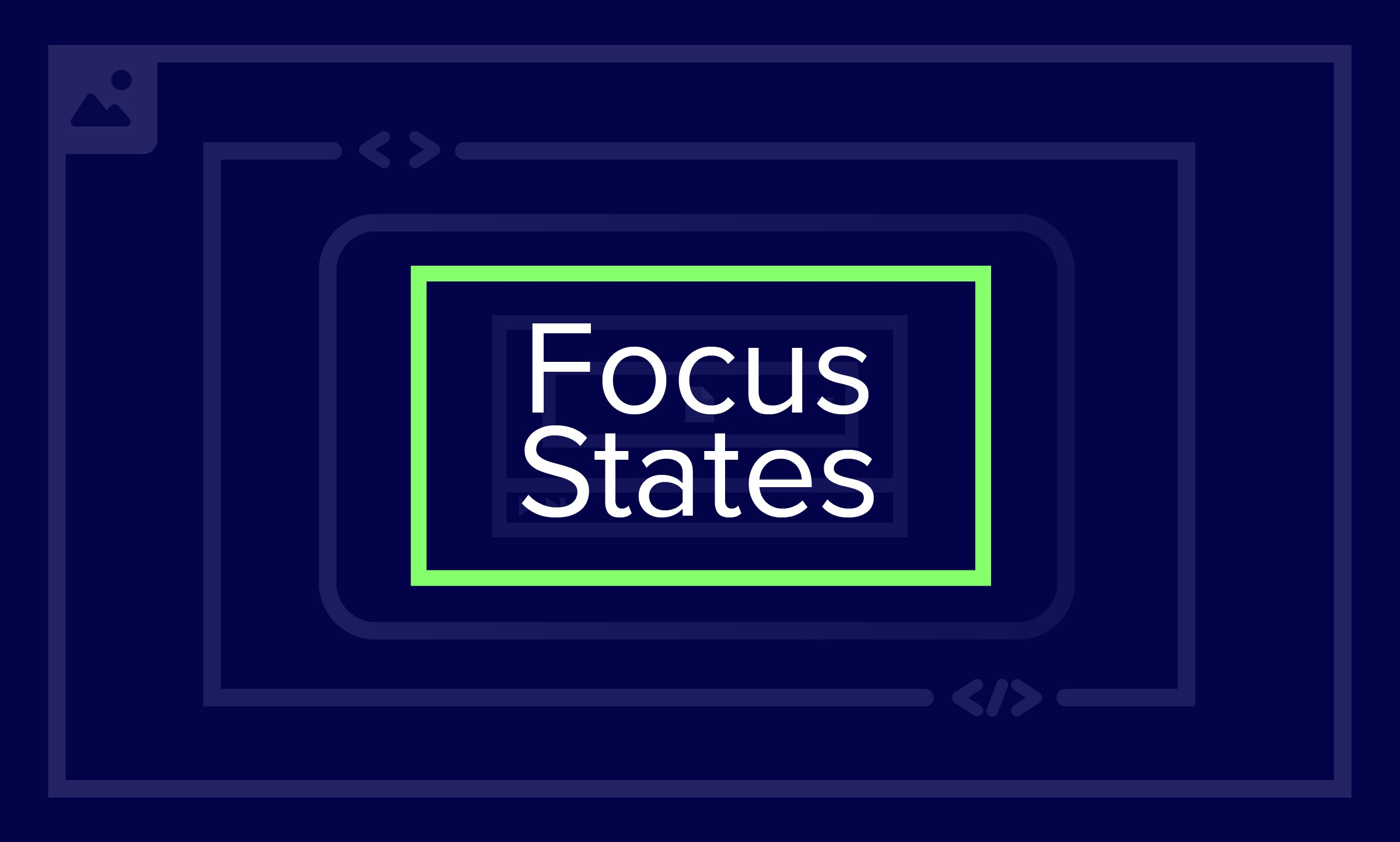 White text saying Focus States surrounded by a bright green box on a purple background with faded out rectangles.