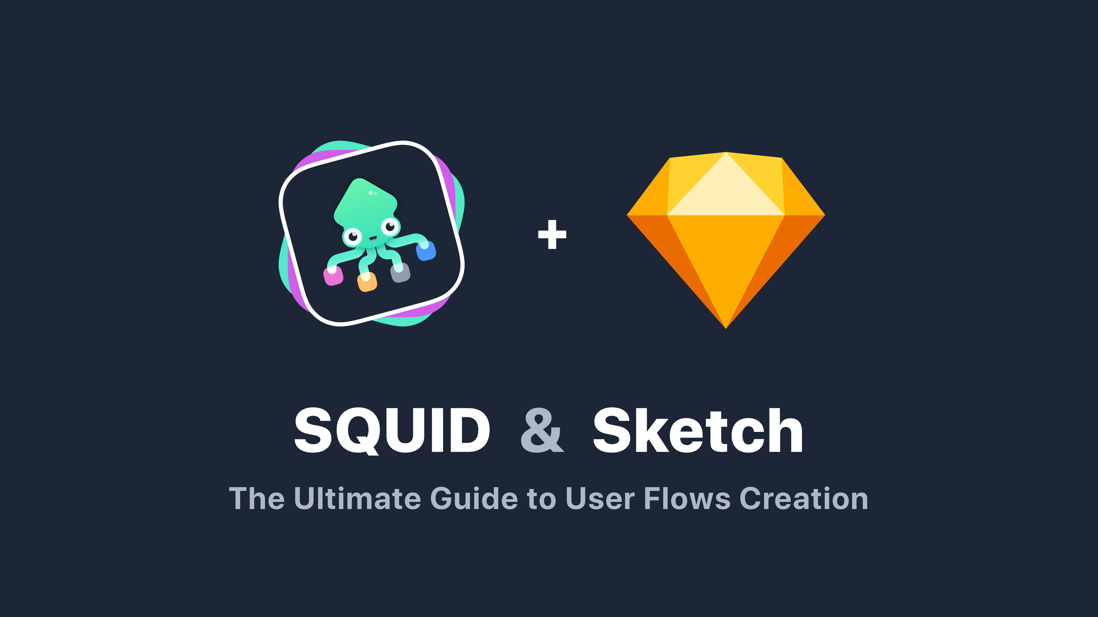 SQUID & Sketch — The Ultimate Guide to User Flows Creation