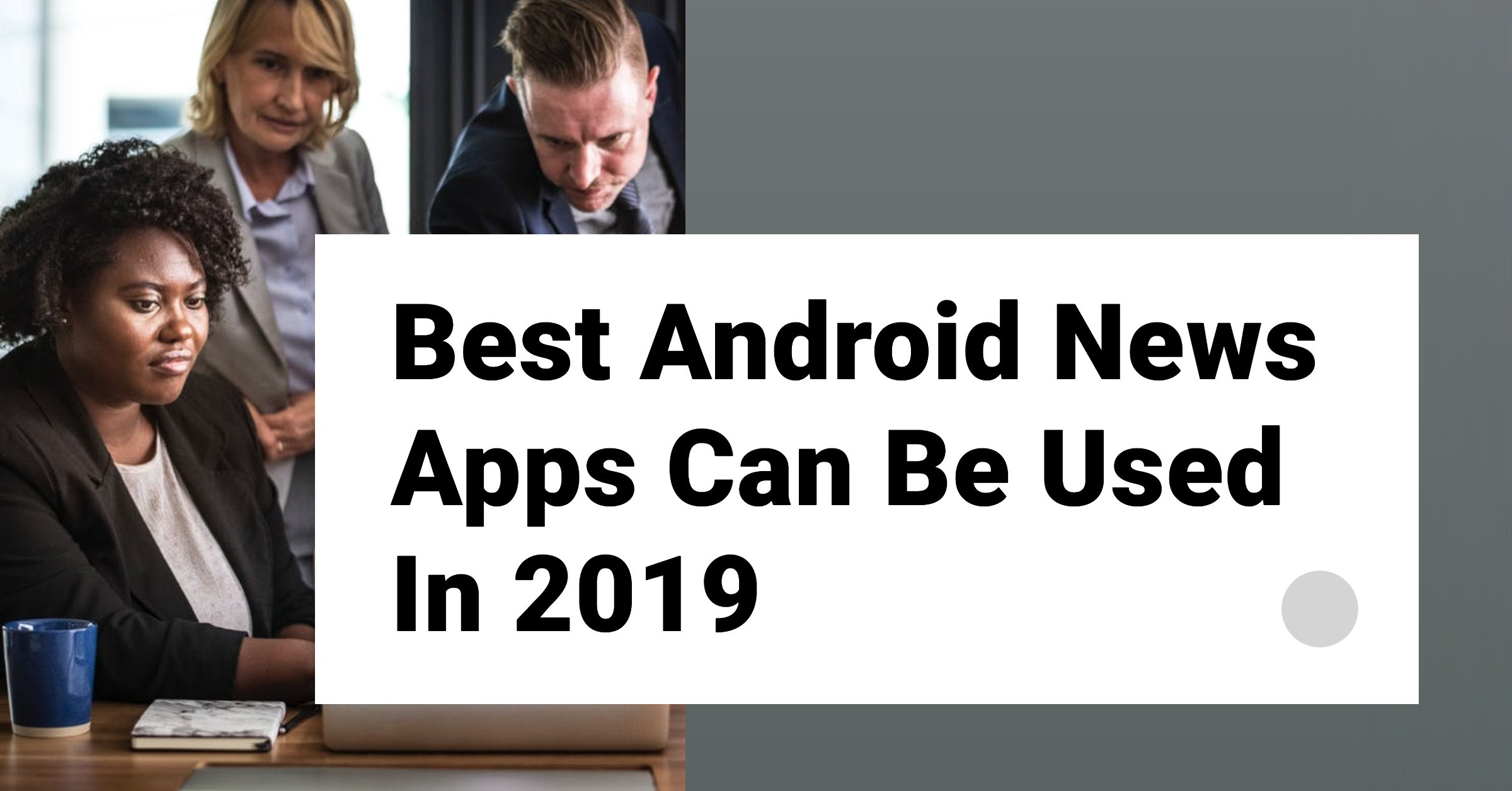 12 Best Android News Apps Can Be Used In 2019 - David Moor
