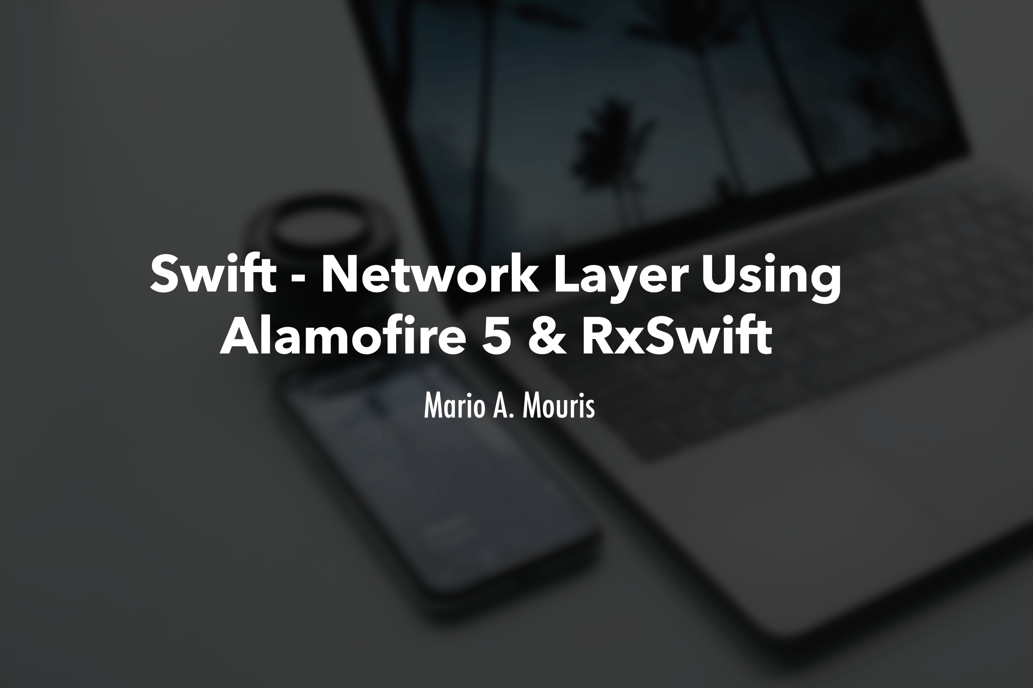 Swift 4 2 — A guide to building a network layer using Alamofire 5