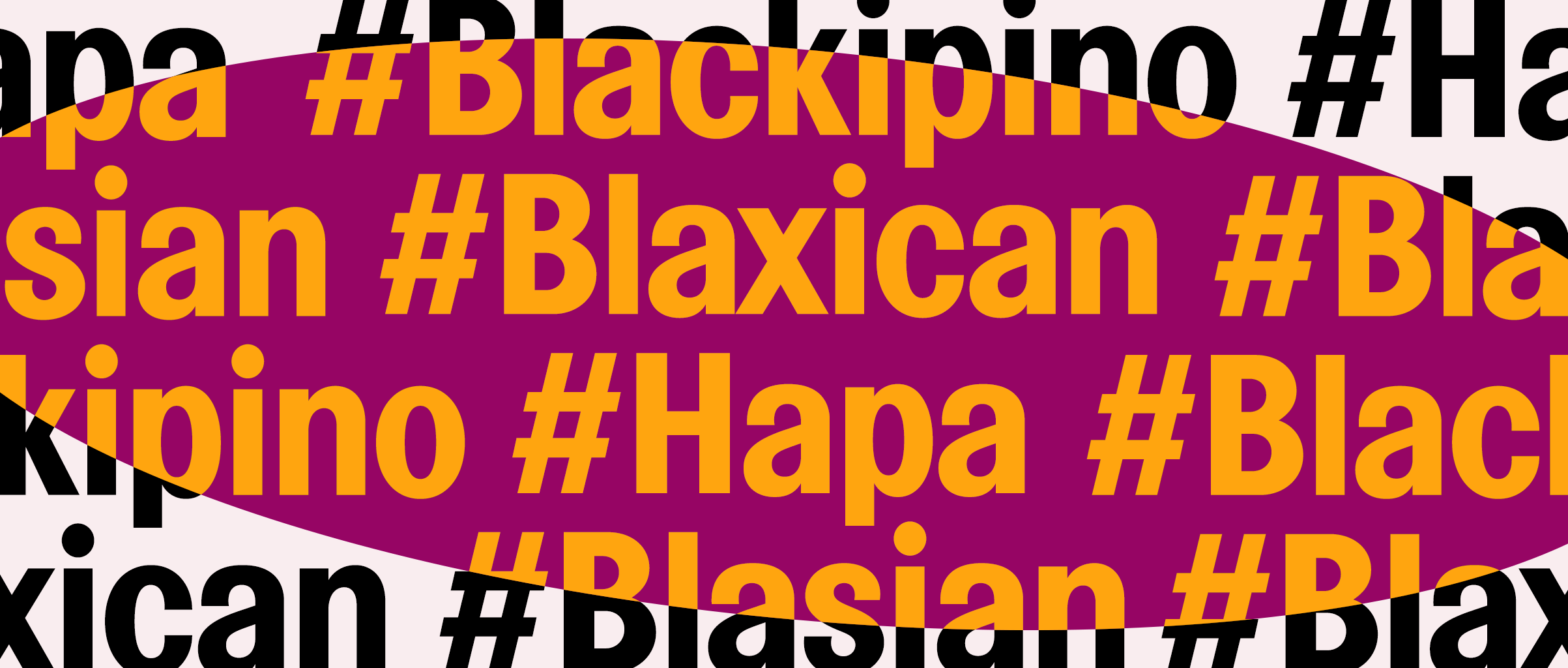An illustrated graphic featuring various text such as: #Blackipino, #Blaxican, #Hapa, #Blasian.