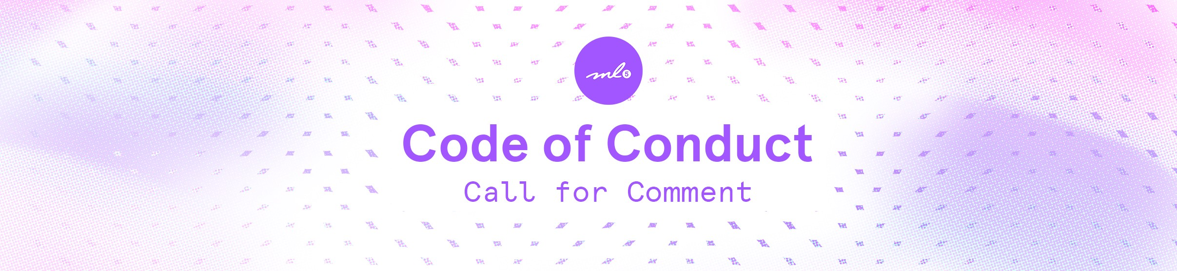"""A purple and pink graphic reading """"ml5.js Code of Conduct: Call for Comment"""""""