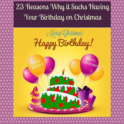Christmas Birthday Image.23 Reasons Why It Sucks Having Your Birthday On Christmas