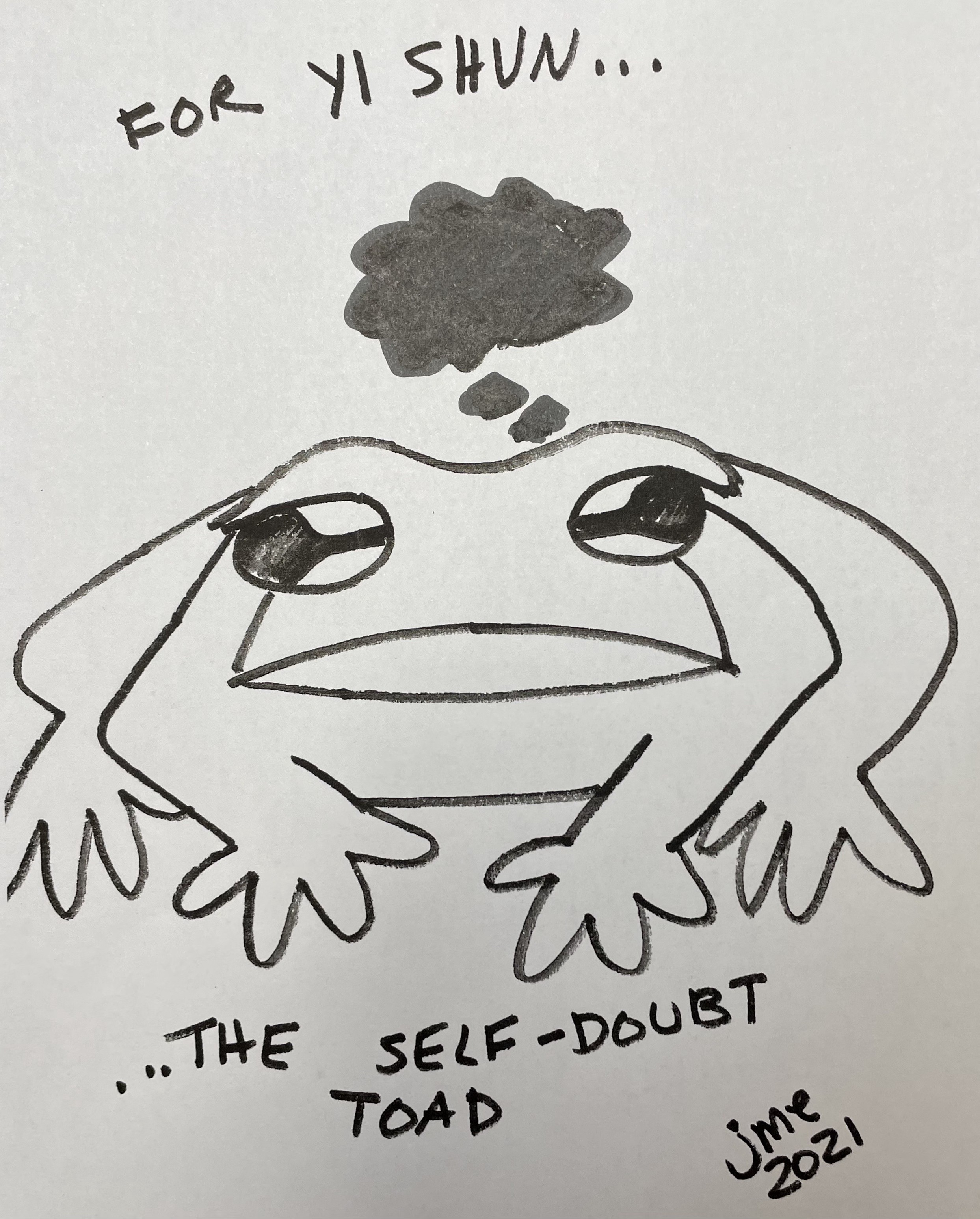 Marker drawing of an unhappy-looking toad with a black cloud over its head. Text reads: For Yi Shun…Self-doubt toad