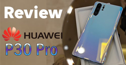 Review Huawei P30 Pro เครื่องไทย by Terry - Terry