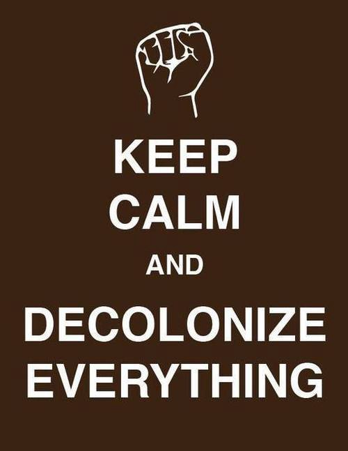 Keep calm and decolonize everything