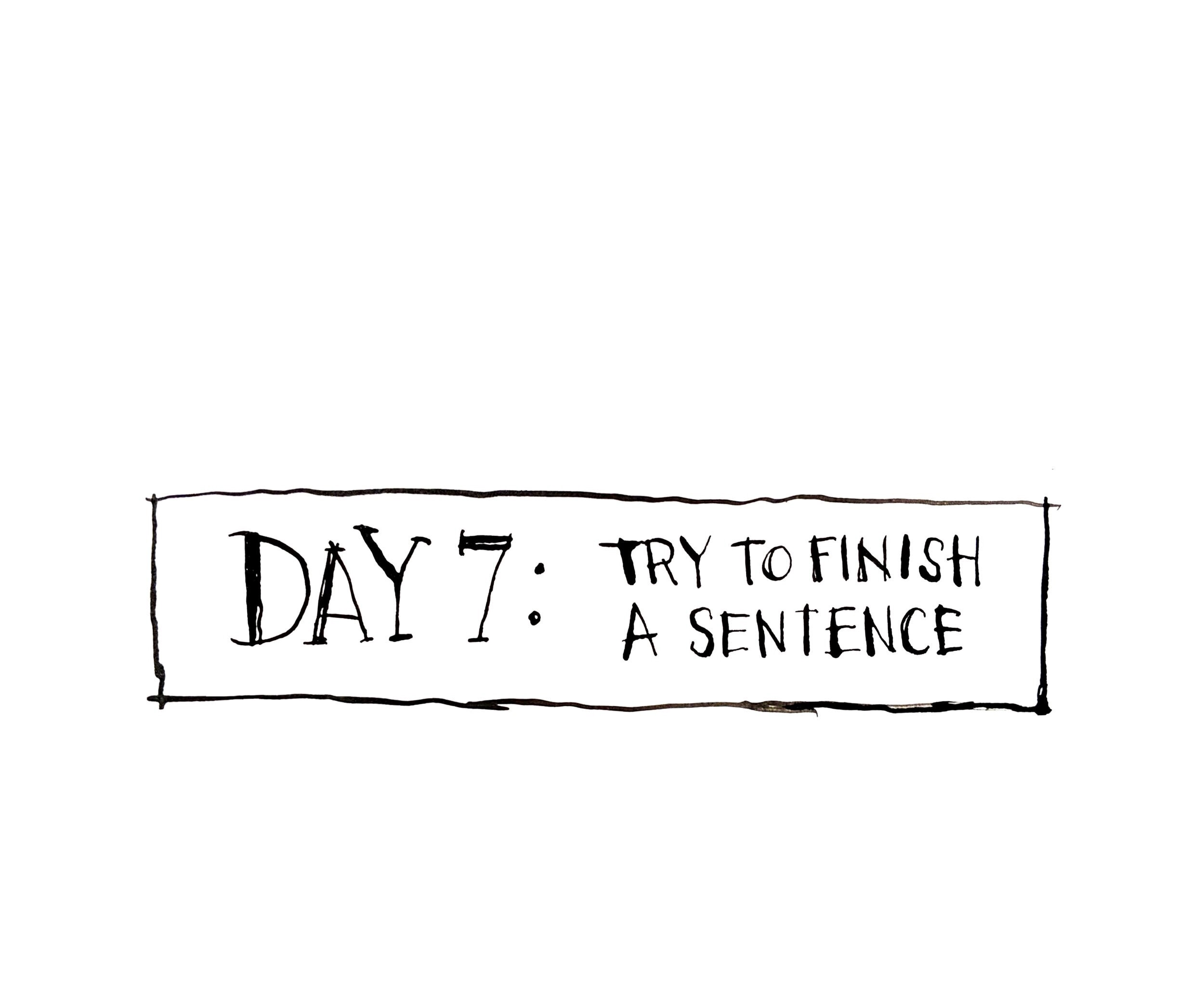 DAY 7: Try to finish a sentence without coughing