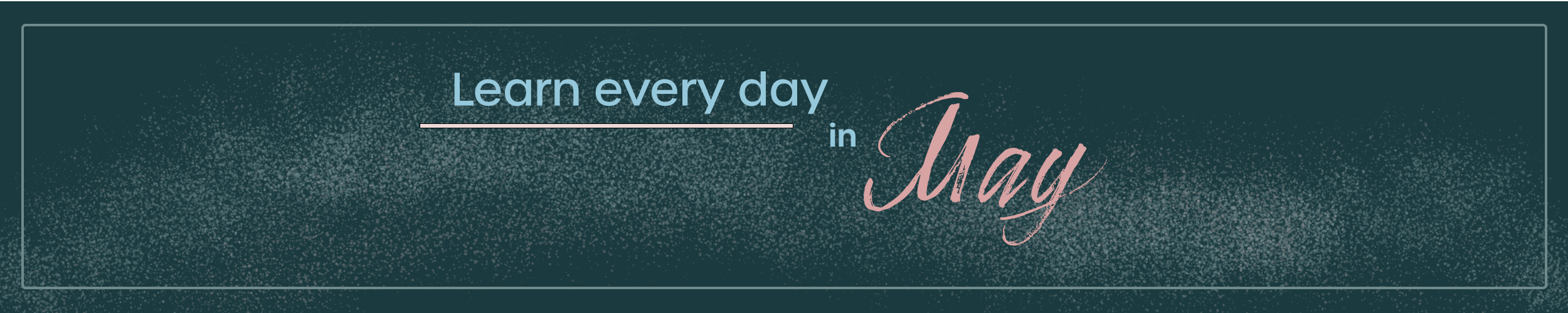 """Banner graphic that reads, """"Learn every day in May""""."""