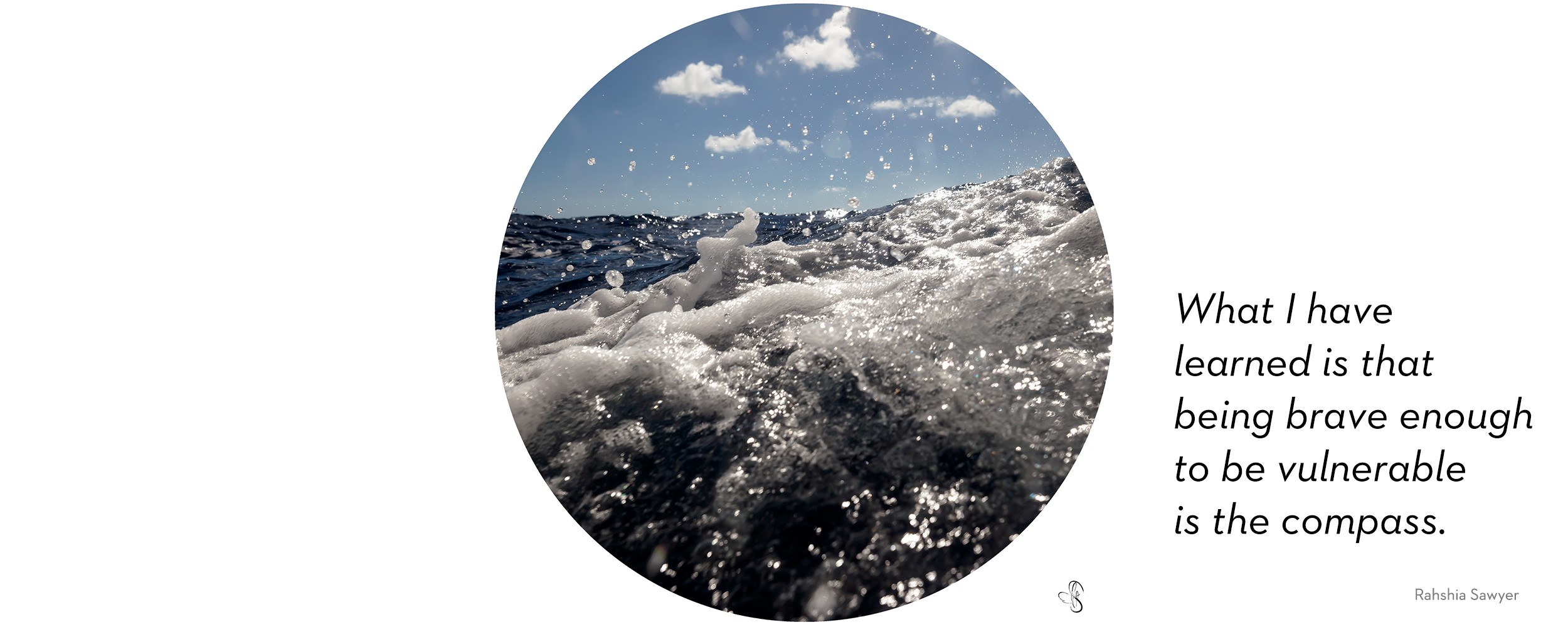 "Photograph of a wave with white foam peaks. ""What I have learned is that being brave enough to be vulnerable is the compass."""