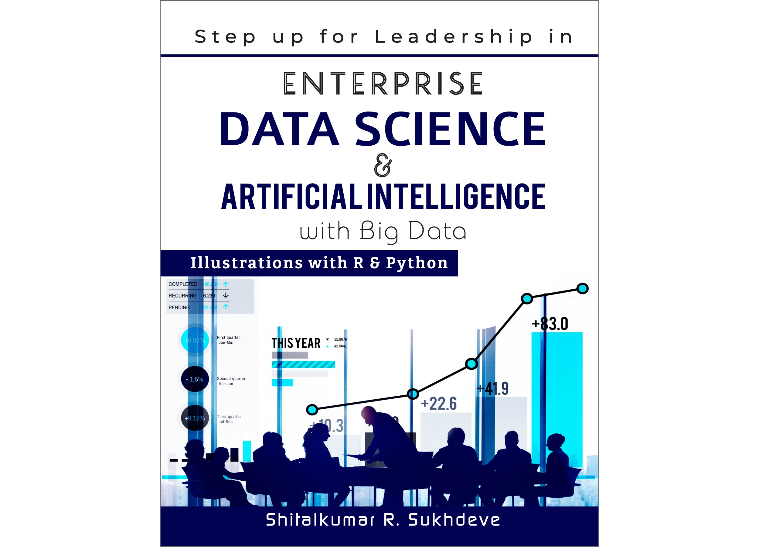 Step up for Leadership in Data Science & Artificial Intelligence with Big Data: Illustrations with R & Python