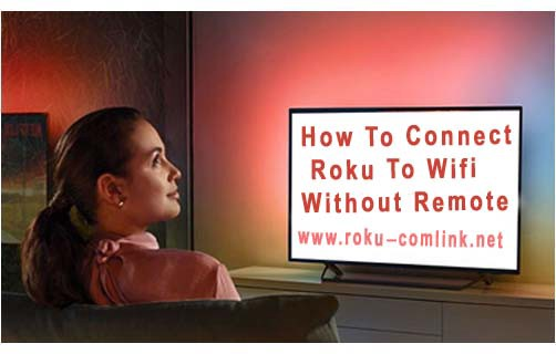 How To Connect Roku To Wifi Without Remote By Roku Com Link Account Medium