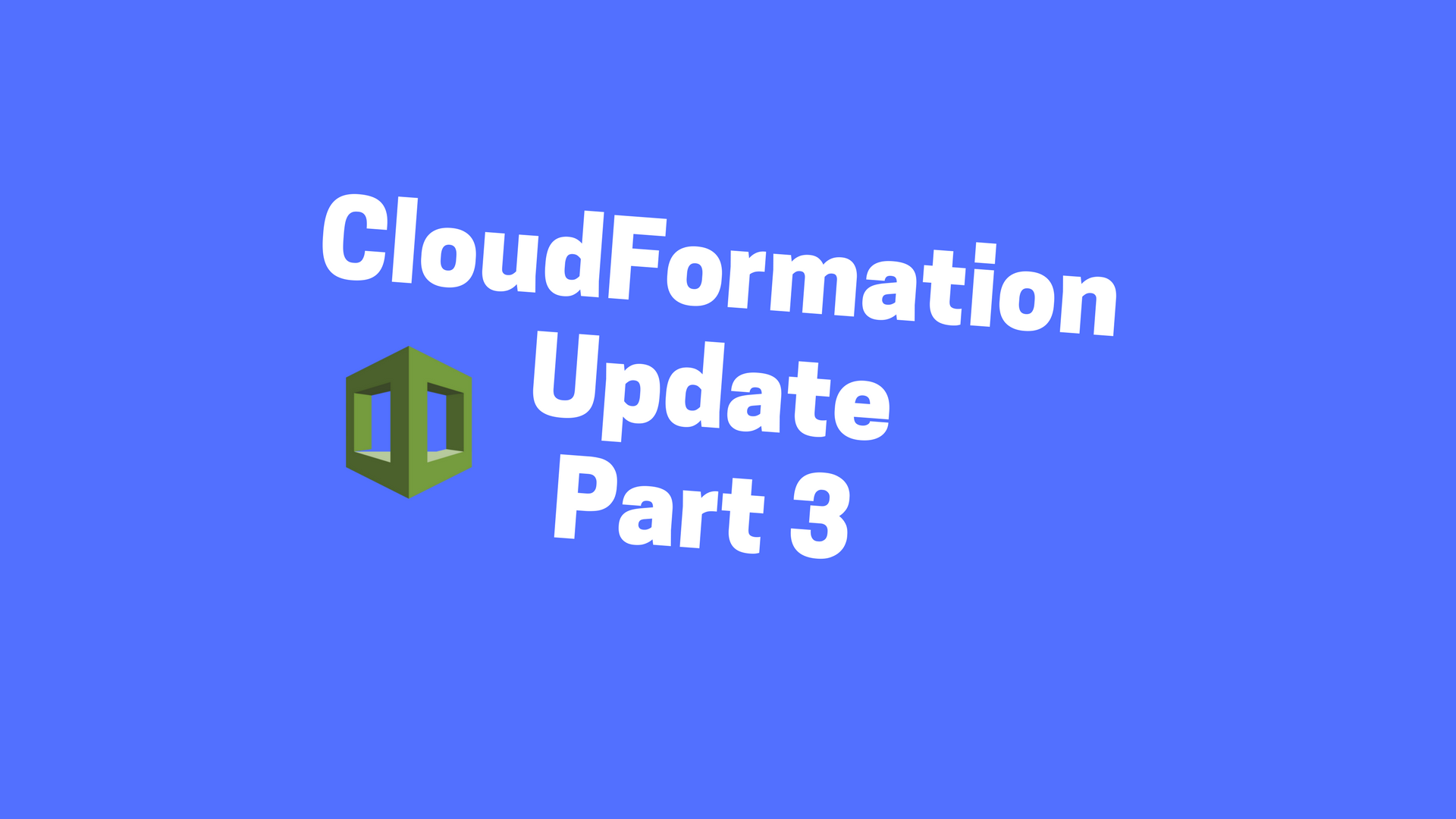 A Simple Introduction to AWS CloudFormation Part 3: Updating