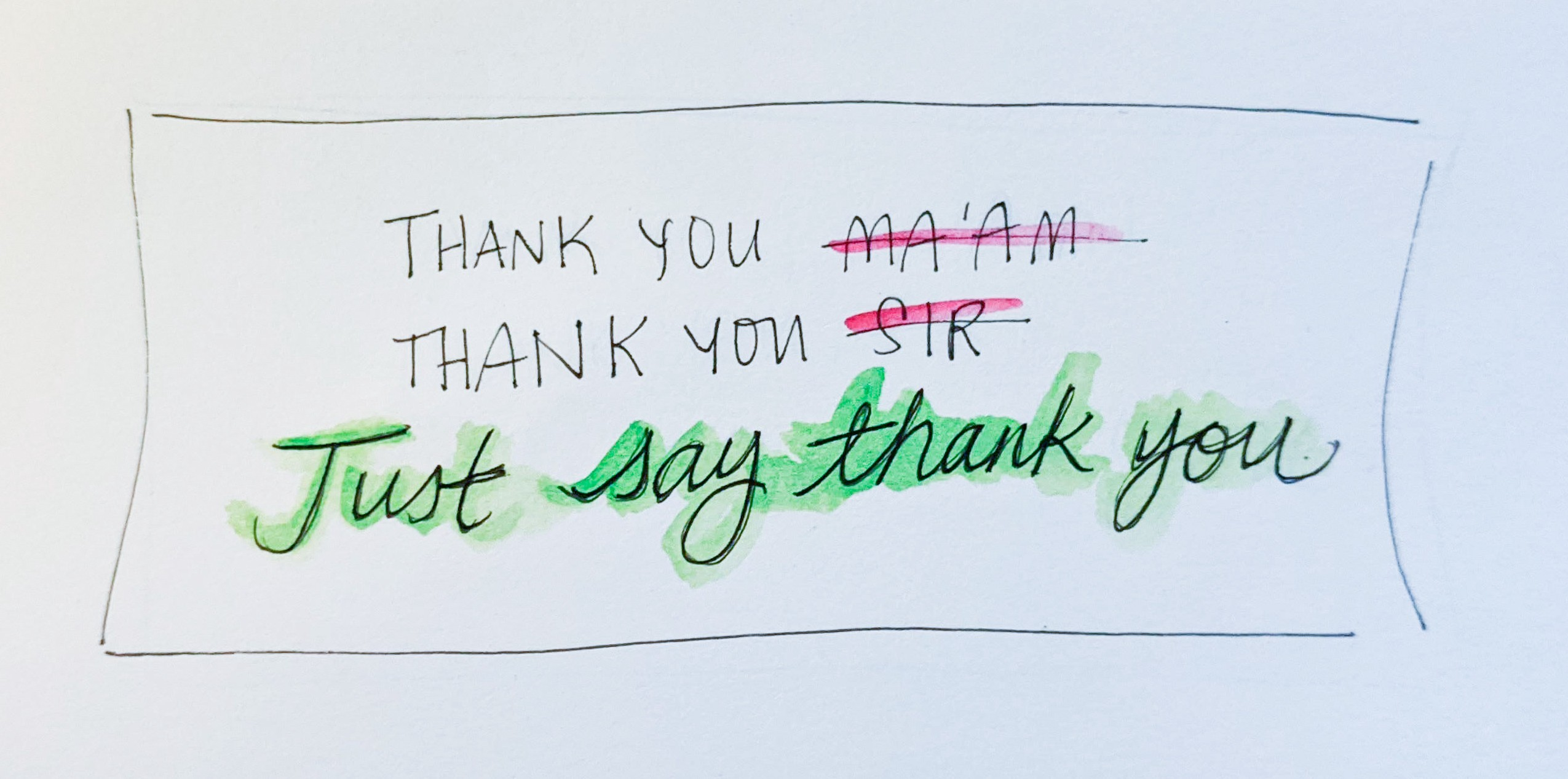"""Drawing of script emphasizing """"Just say thank you."""" Do not add ma'am or sir at the end."""