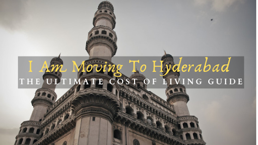I Am Moving To Hyderabad: The Ultimate Cost Of Living Guide
