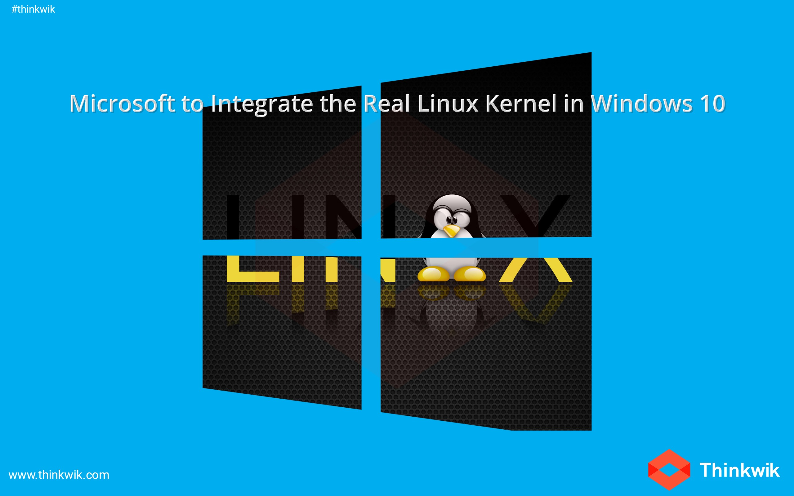 Microsoft to Integrate the Real Linux Kernel in Windows 10