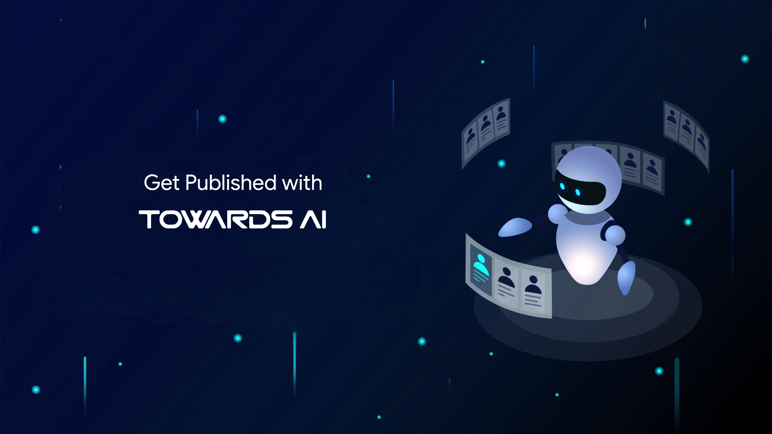 Get published with Towards AI → https://towardsai.net/contribute | Towards Artificial Intelligence