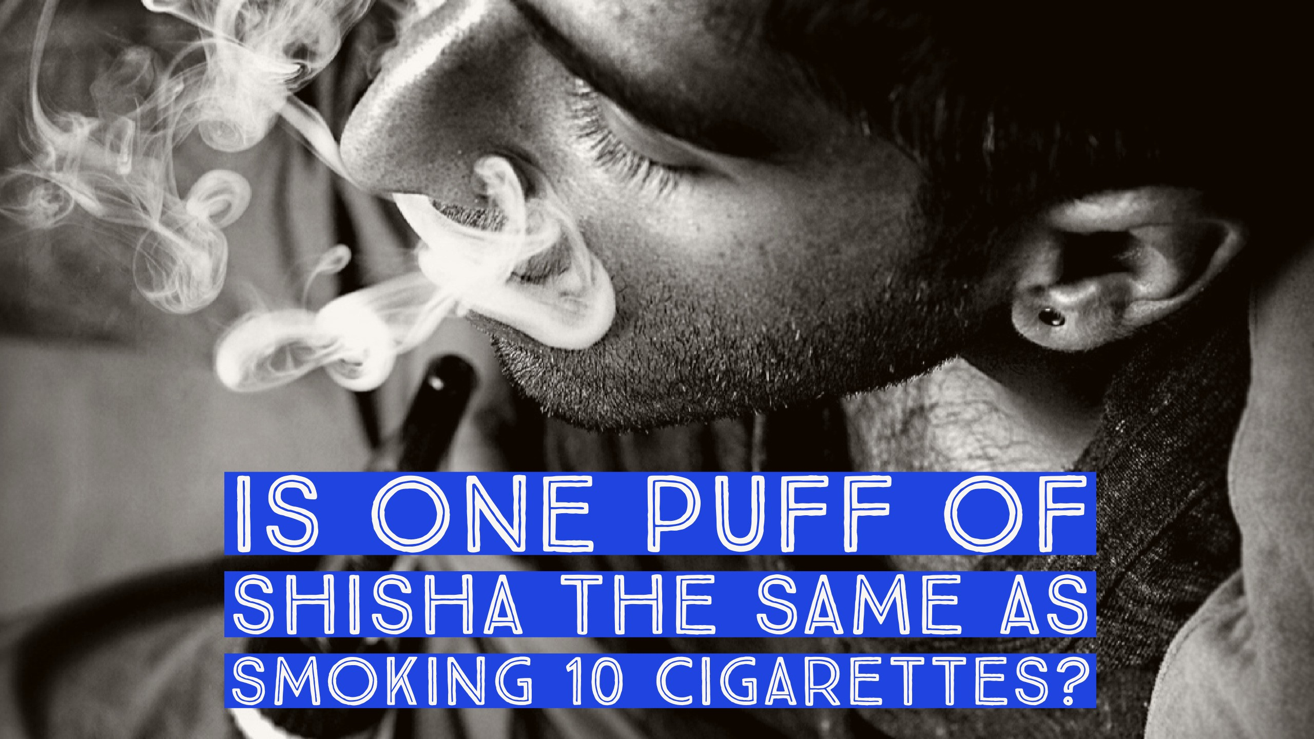 Is One Puff Of Shisha Equivalent To Smoking 10 Cigarettes?