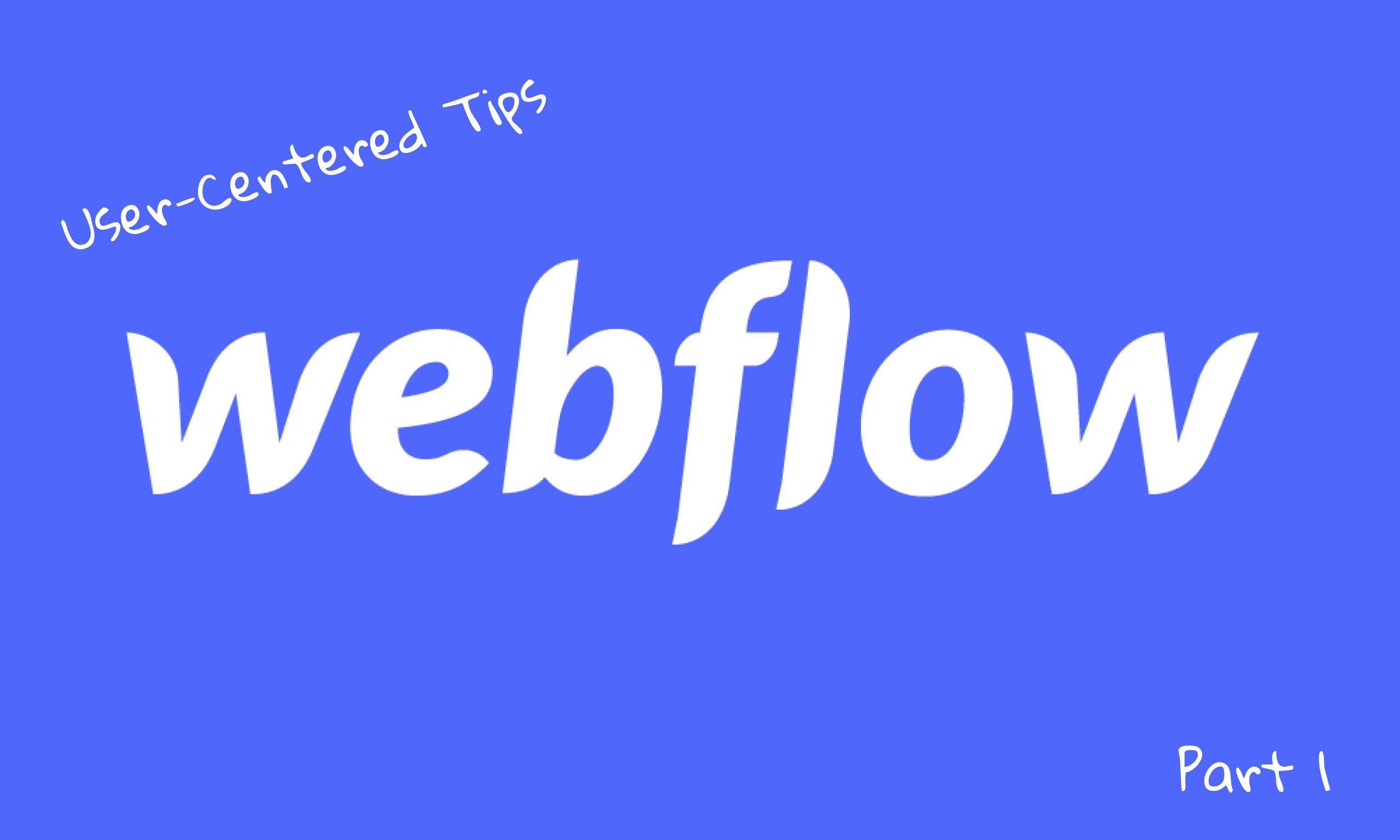 "The Webflow logo against a blue background with the text ""User-Centered Tips"" at the top and ""Part 1"" in the bottom corner."