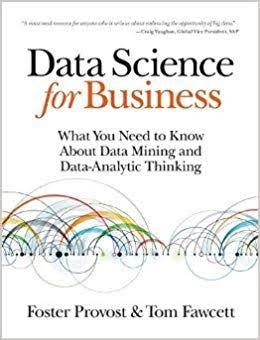 Data Science for Business: What You Need to Know About Data Mining and Data-Analytic Thinking authored Foster Provost & Tom F
